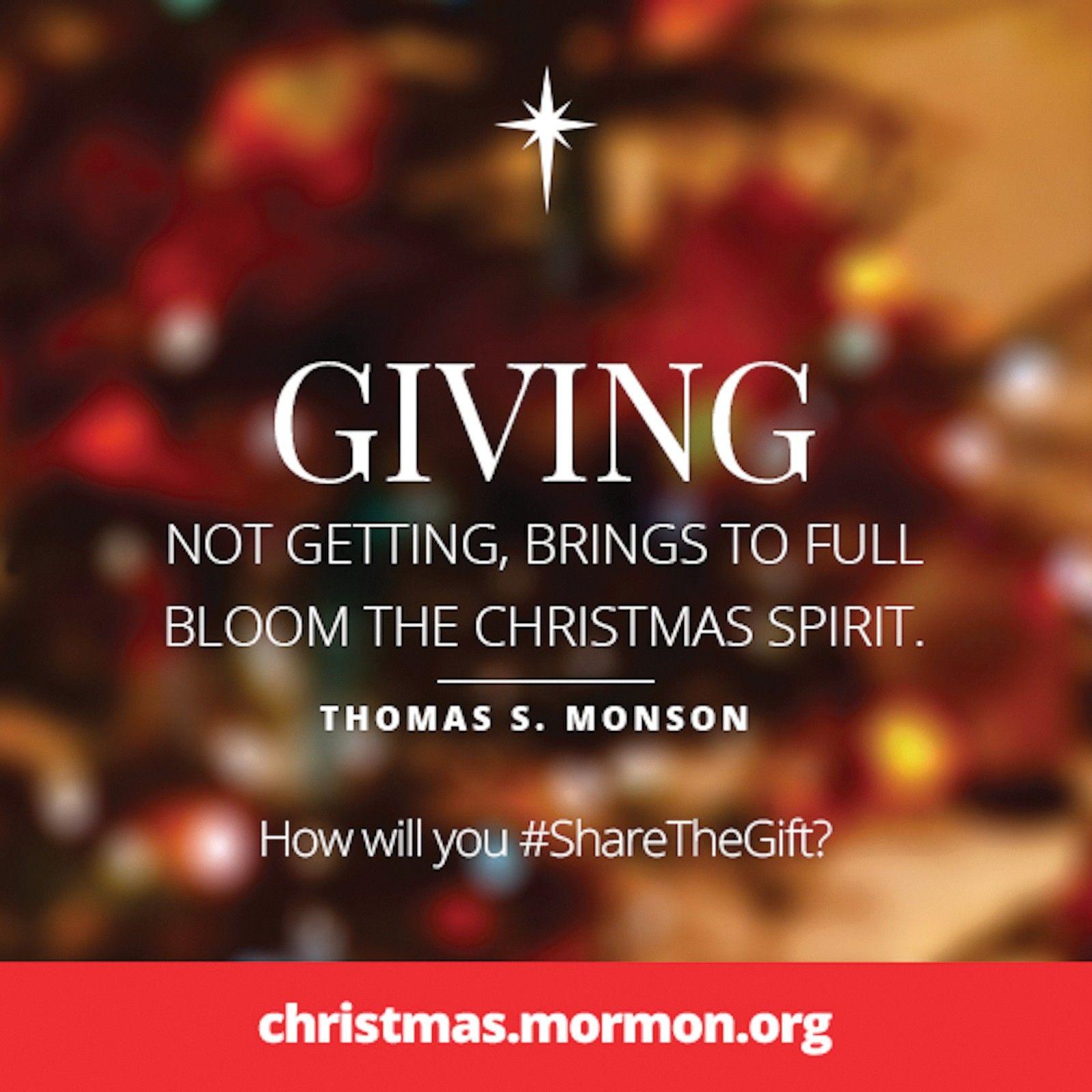 """Giving, not getting, brings to full bloom the Christmas spirit.""—President Thomas S. Monson, ""The Real Joy of Christmas"""