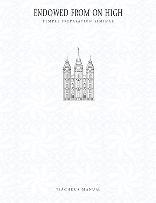 Endowed from on High: Temple Preparation Seminar Teacher's Manual