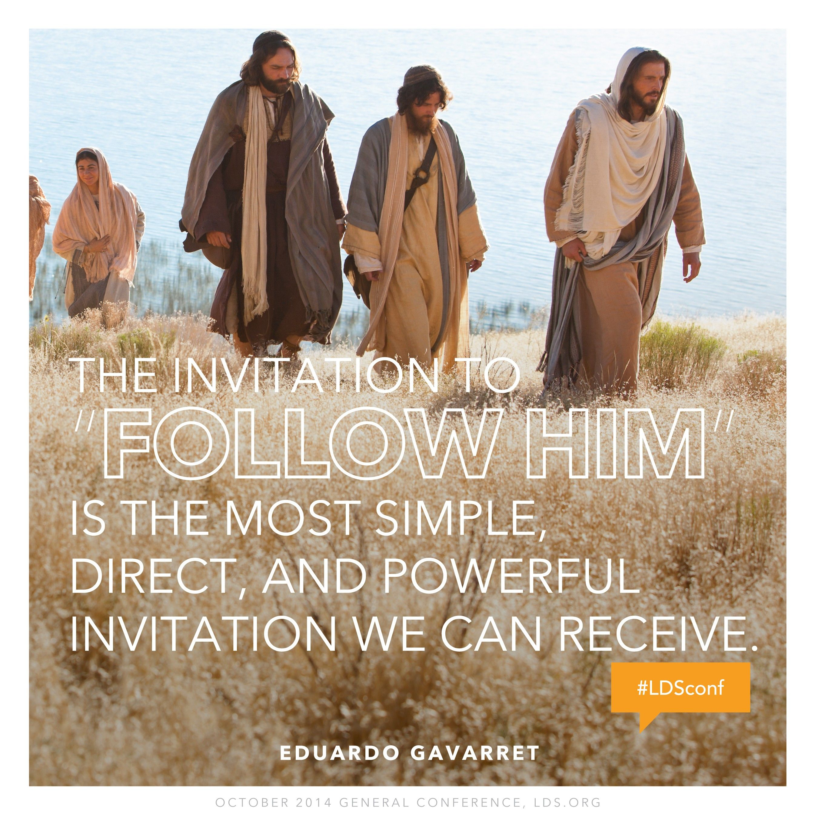 """""""The invitation to 'follow Him' is the most simple, direct, and powerful invitation we can receive.""""—Elder Eduardo Gavarret, """"Yes, Lord, I Will Follow Thee"""""""