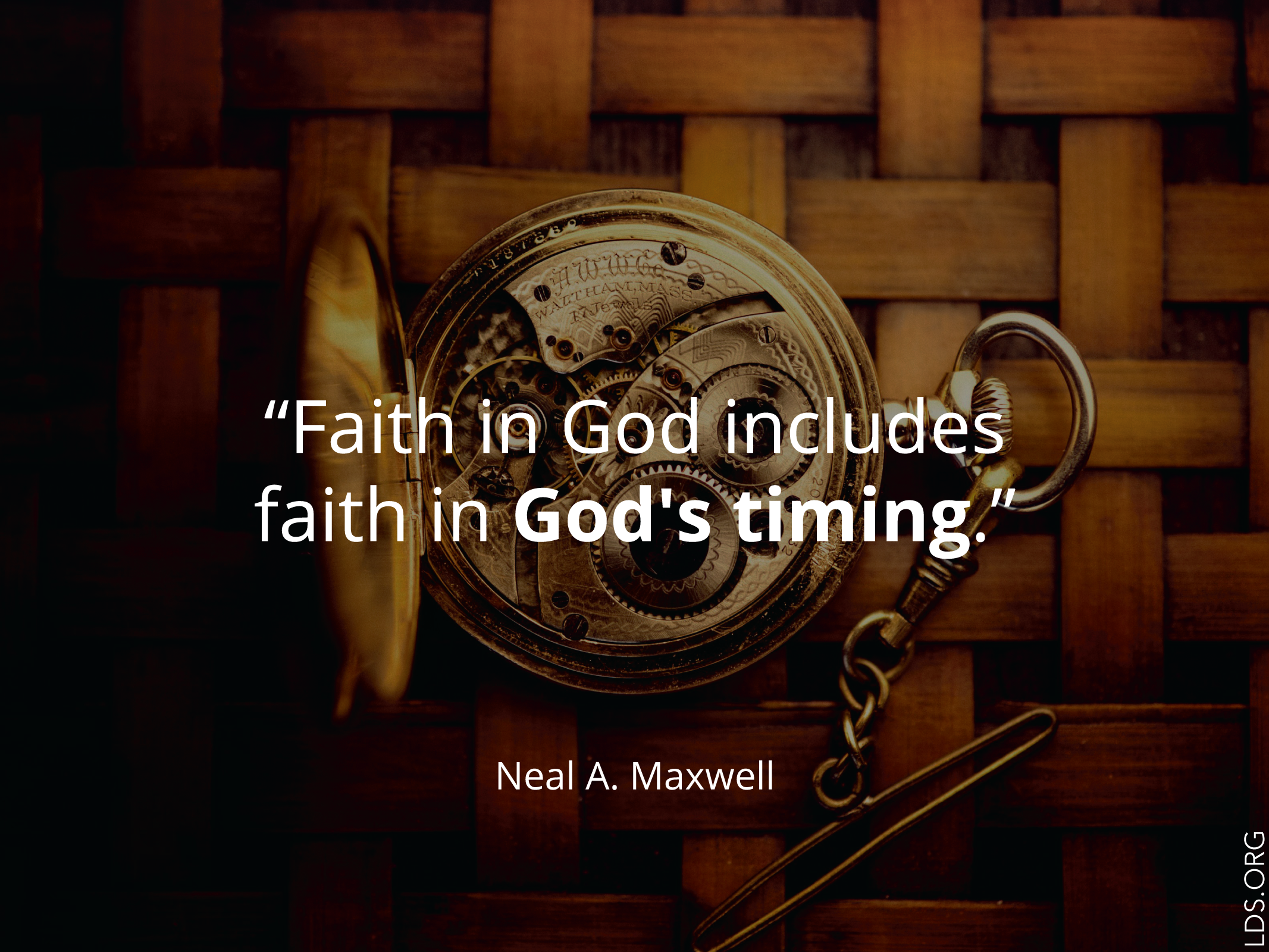 """Meme with a quote by Neal A. Maxwell reading """"Faith in God includes faith in God's timing.""""  English language.  © See Individual Images ipCode 1."""