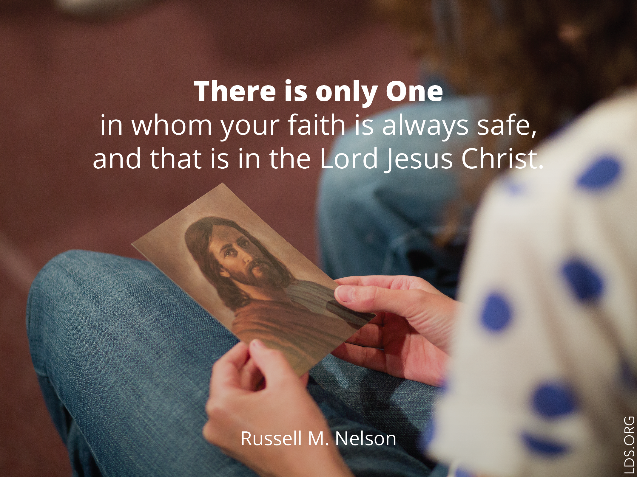 """Meme with a quote by Russell M. Nelson reading """"There is only one in whom your faith is always safe, and that is the Lord Jesus Christ.""""  English language.  © See Individual Images ipCode 1."""