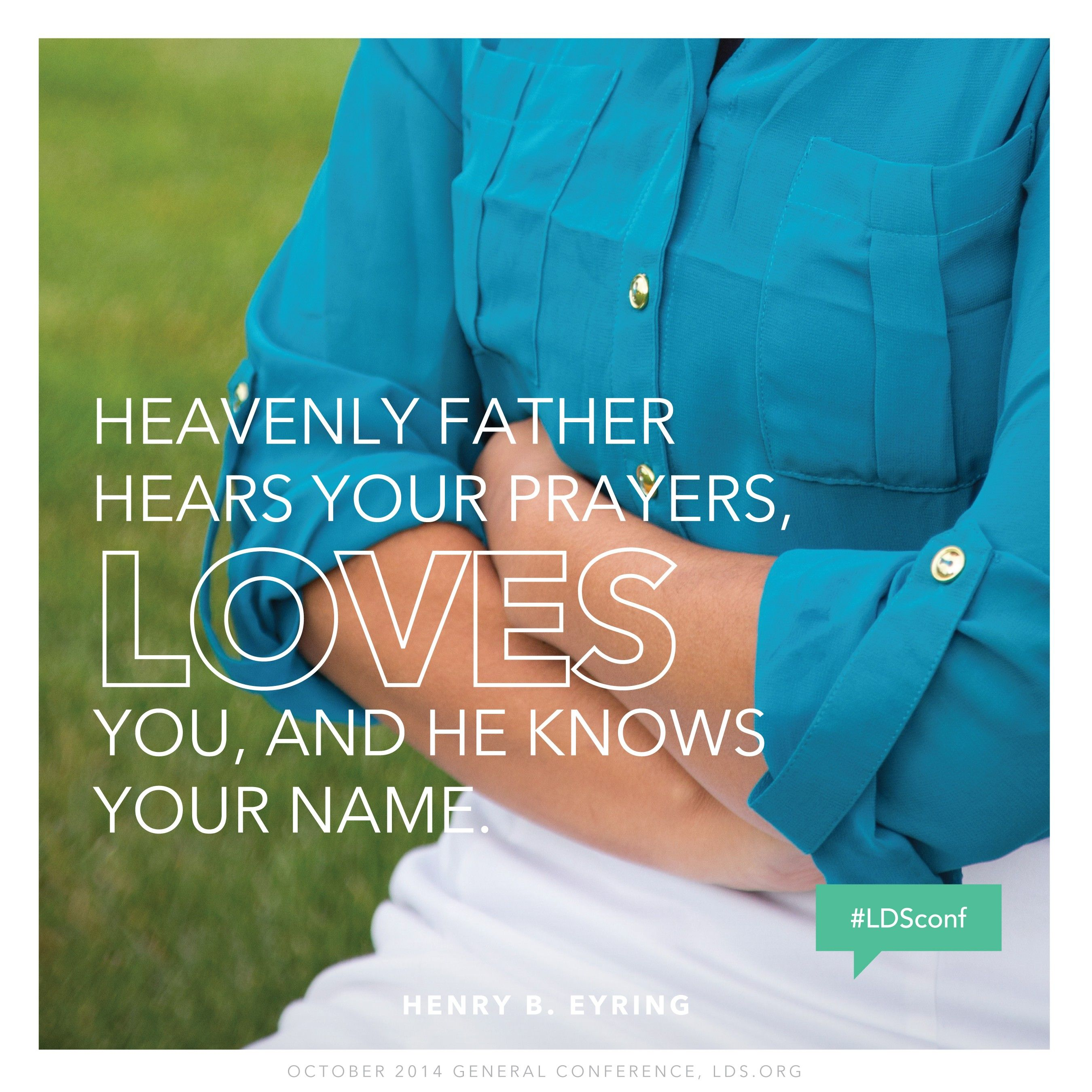 """""""Heavenly Father hears your prayers, loves you, and He knows your name.""""—President Henry B. Eyring, """"Continuing Revelation"""""""