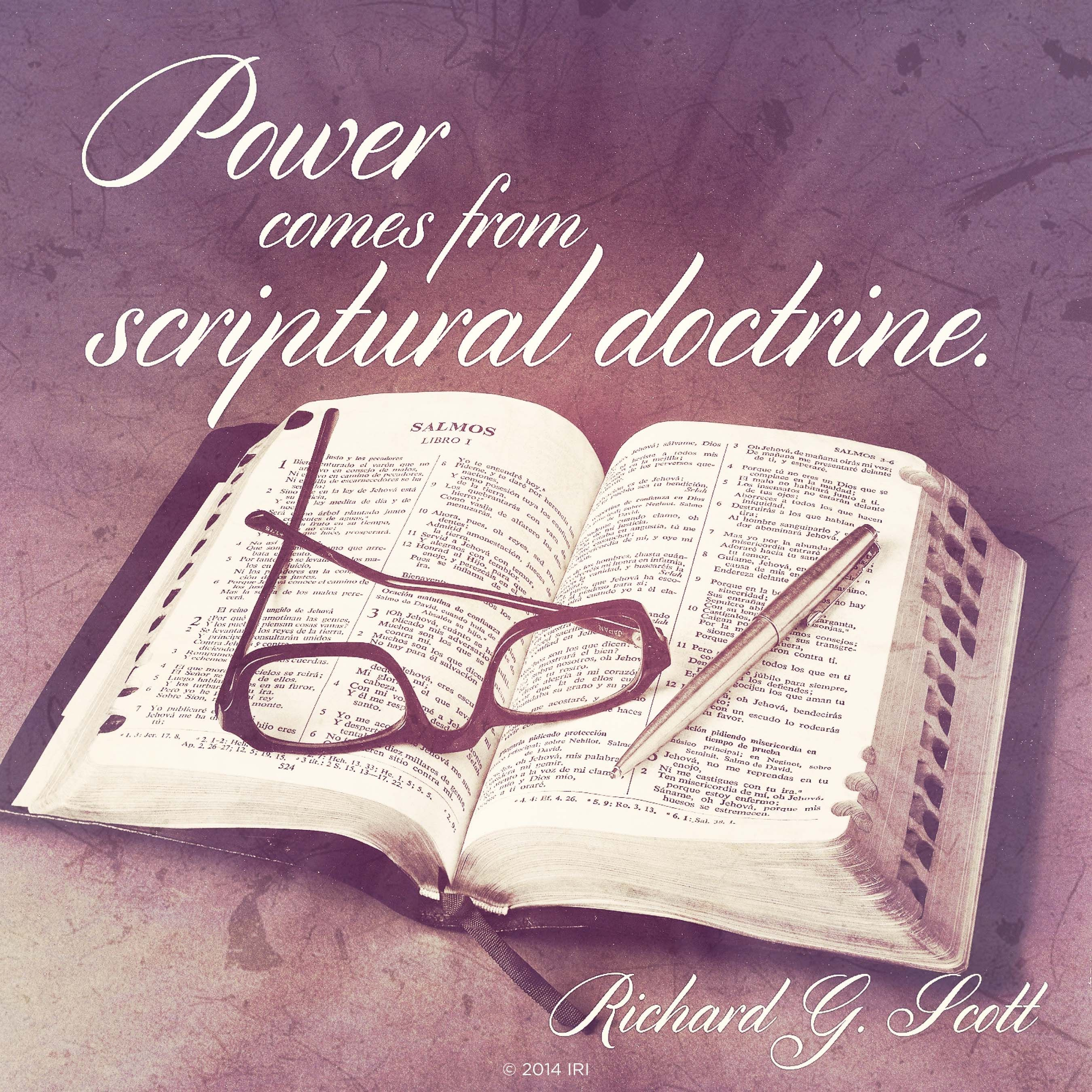 "An image of the scriptures coupled with a quote by Elder Richard G. Scott: ""Power comes from scriptural doctrine."""