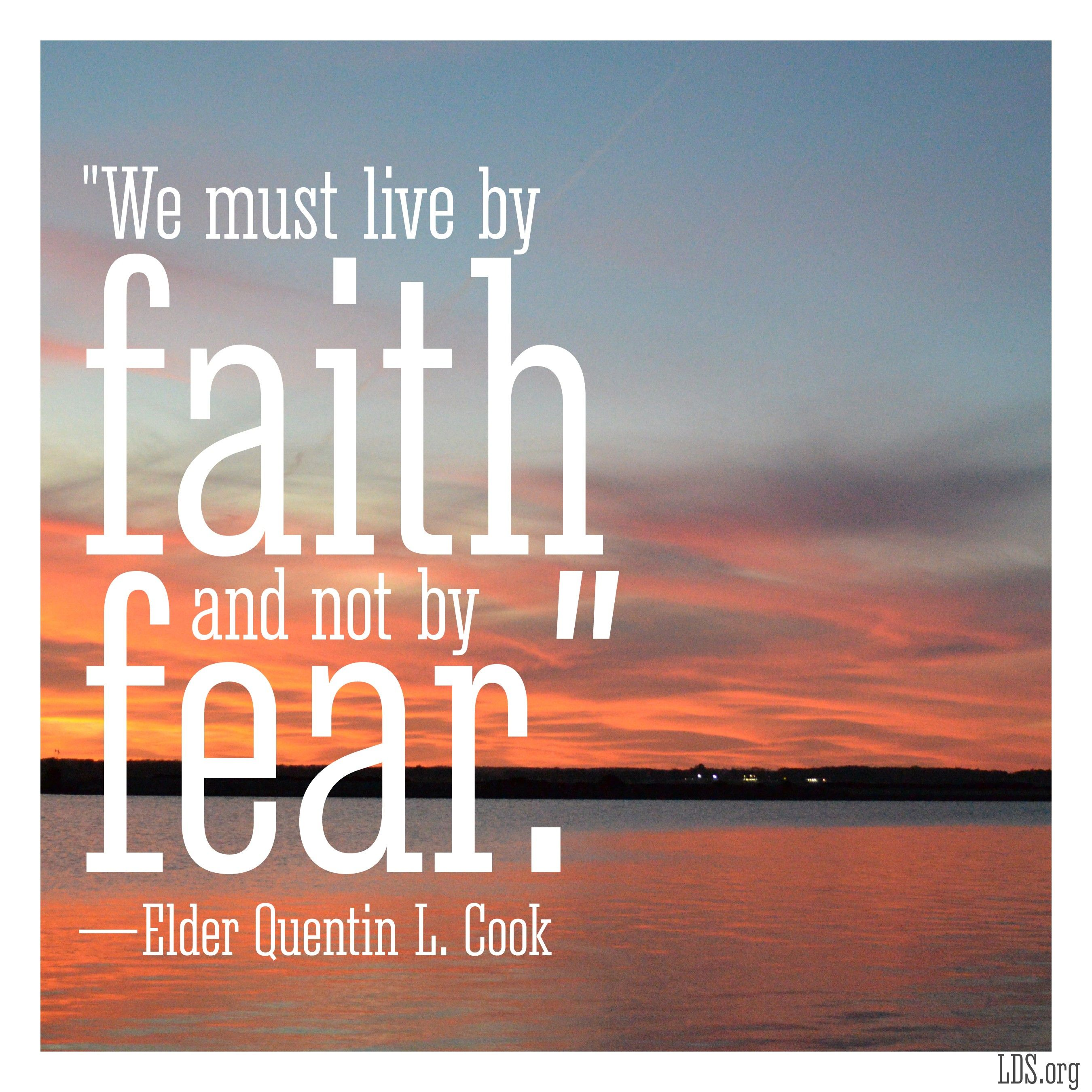 """""""We must live by faith and not by fear.""""—Elder Quentin L. Cook, """"Live by Faith and Not by Fear"""""""