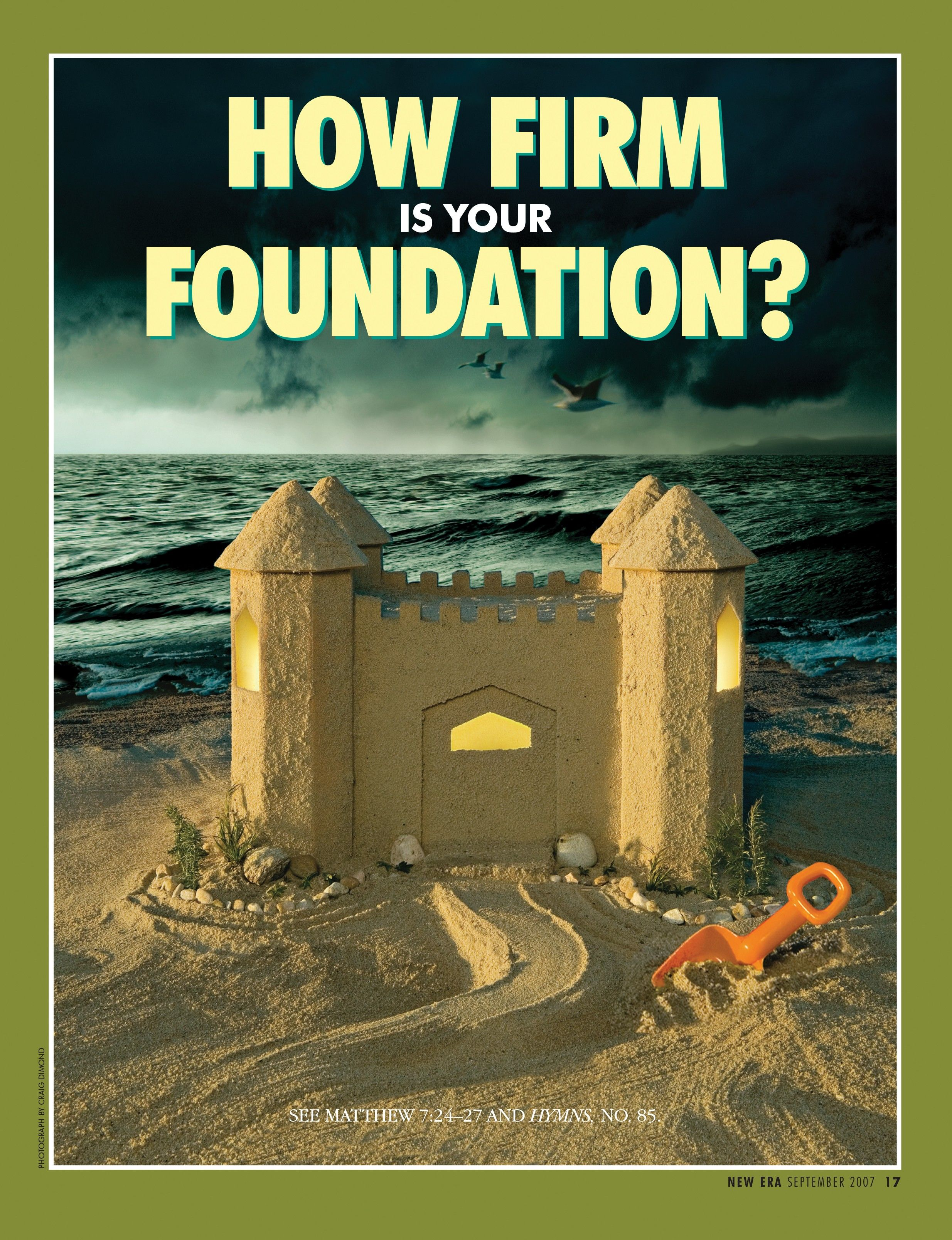How Firm Is Your Foundation? See Matthew 7:24–27 and Hymns, no. 85. Sept. 2007 © undefined ipCode 1.