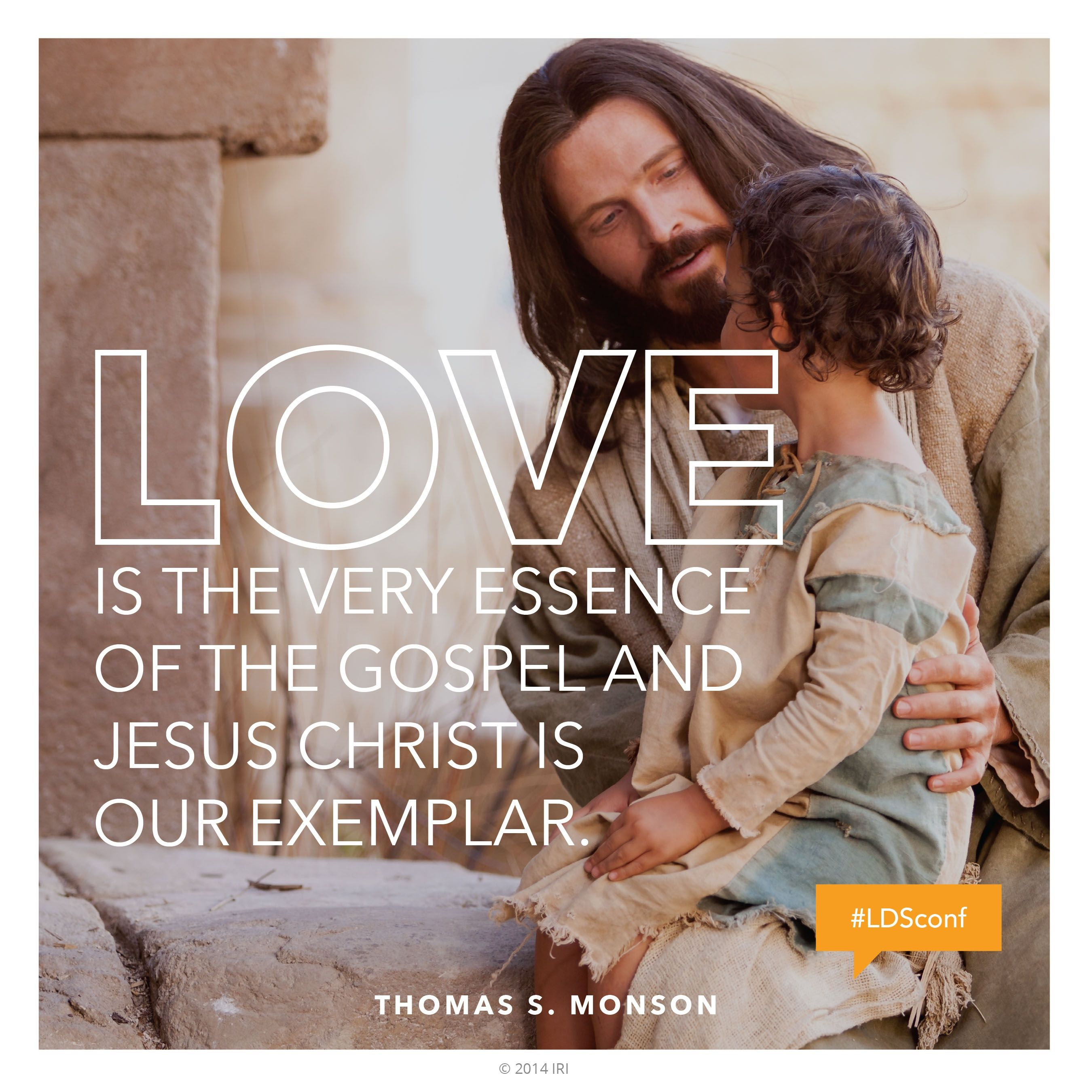 """""""Love is the very essence of the gospel and Jesus Christ is our Exemplar.""""—President Thomas S. Monson, """"Love—the Essence of the Gospel."""""""