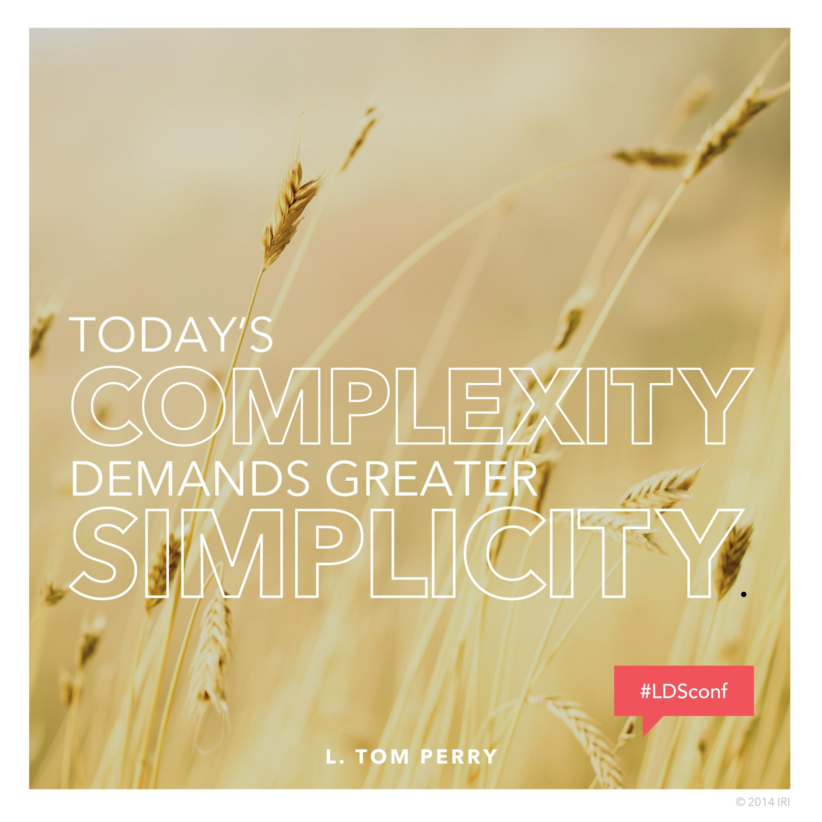 """""""Today's complexity demands greater simplicity.""""—Elder L. Tom Perry, """"Obedience through Our Faithfulness"""""""