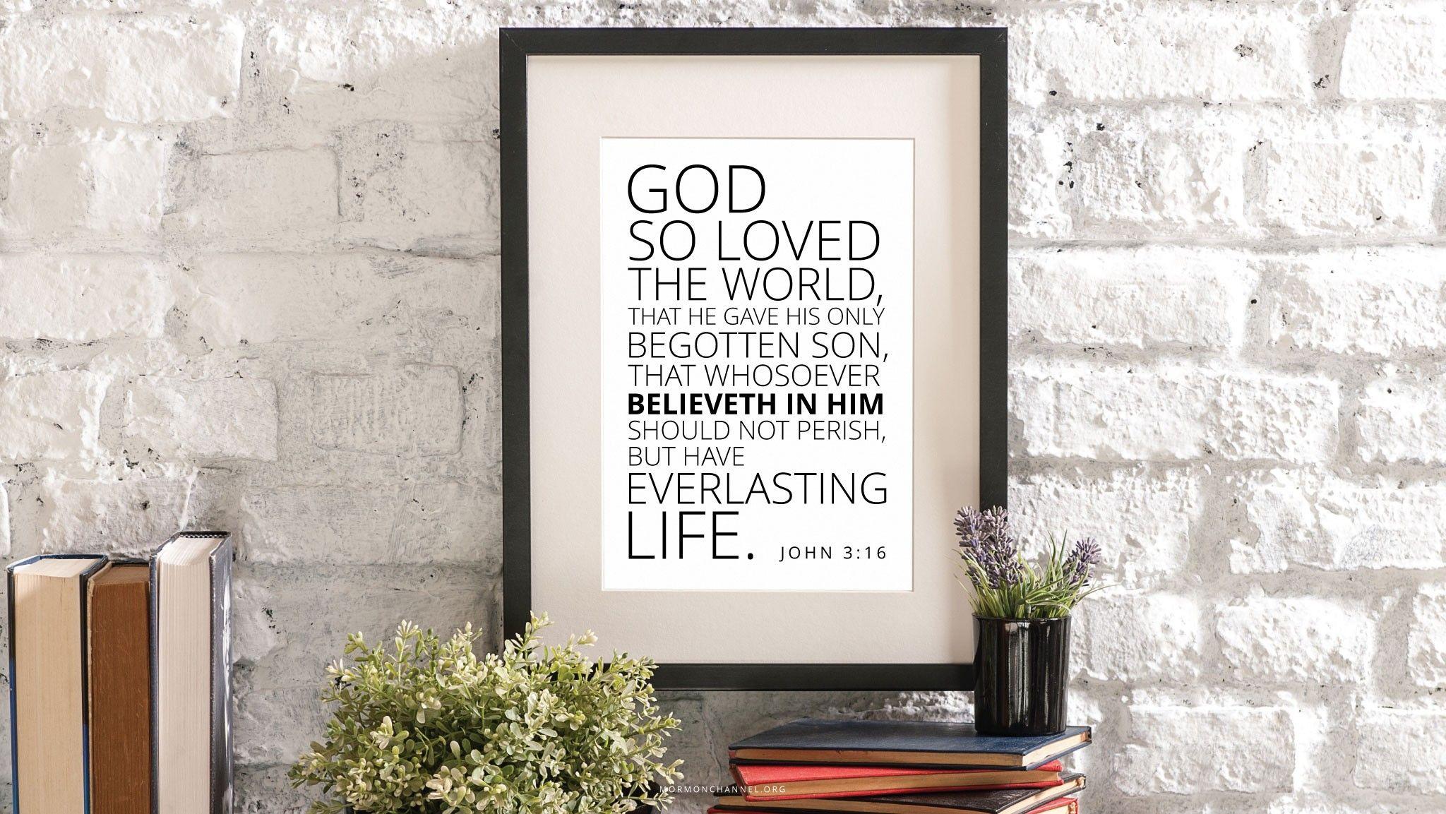 """""""God so loved the world, that he gave his only begotten Son, that whosoever believeth in him should not perish, but have everlasting life.""""—John 3:16"""