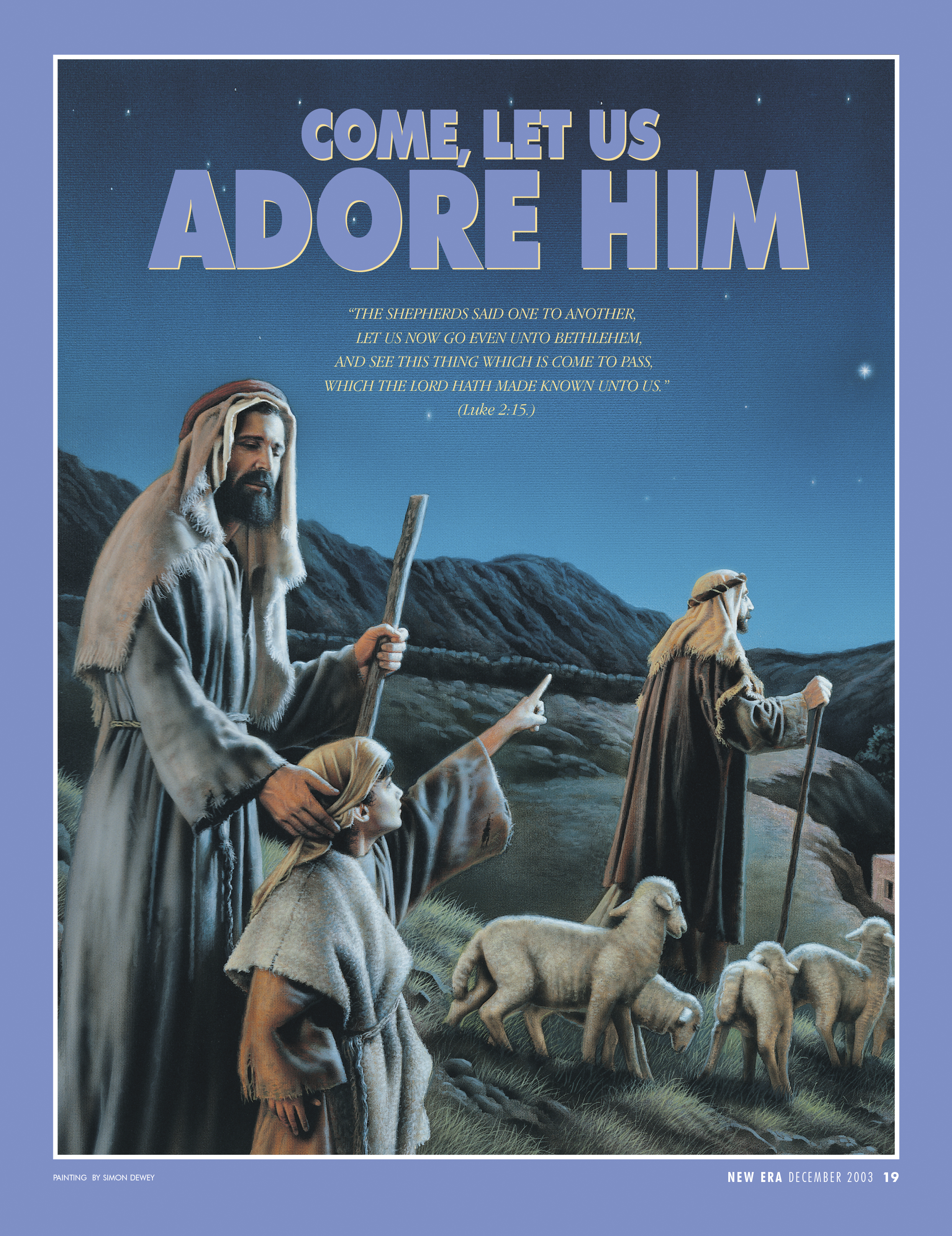 """Come, Let Us Adore Him. """"The shepherds said one to another, Let us now go even unto Bethlehem, and see this thing which is come to pass, which the Lord hath made known unto us."""" (Luke 2:15.) Dec. 2003 © undefined ipCode 1."""