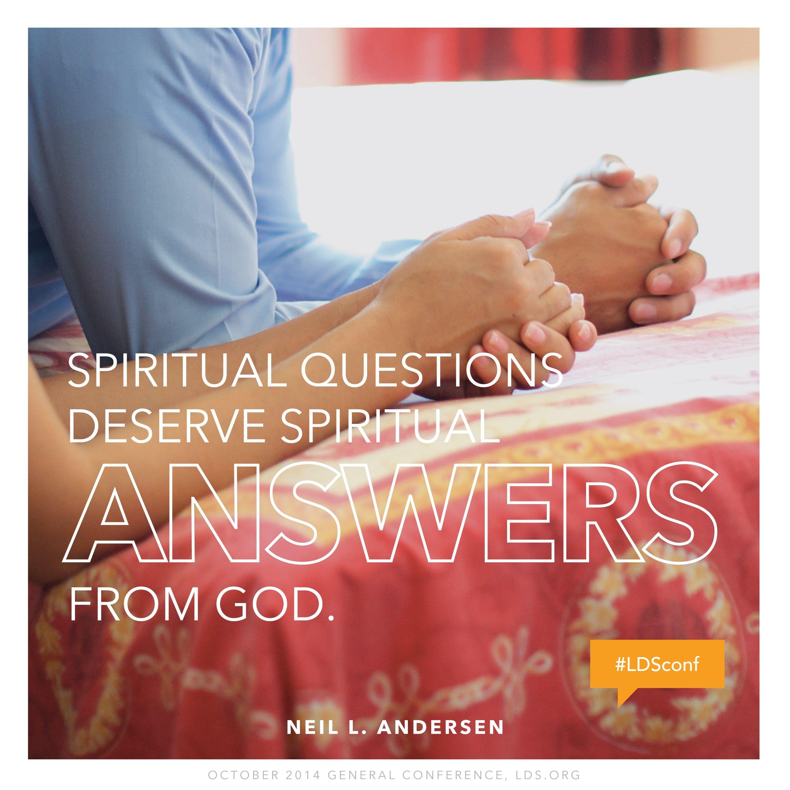 """Spiritual questions deserve spiritual answers from God.""—Elder Neil L. Andersen, ""Joseph Smith"""