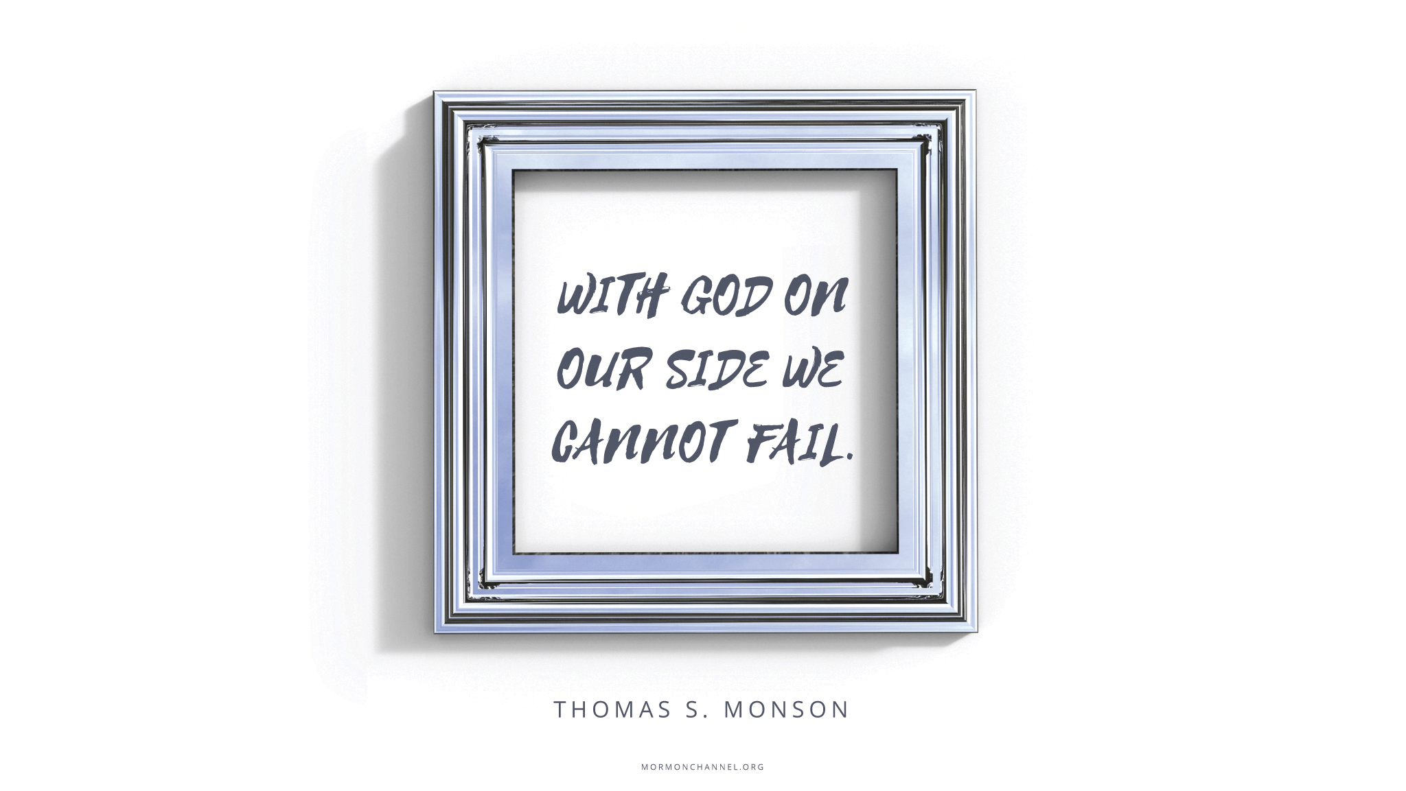 """""""With God on our side we cannot fail.""""—President Thomas S. Monson, """"Be Your Best Self"""""""