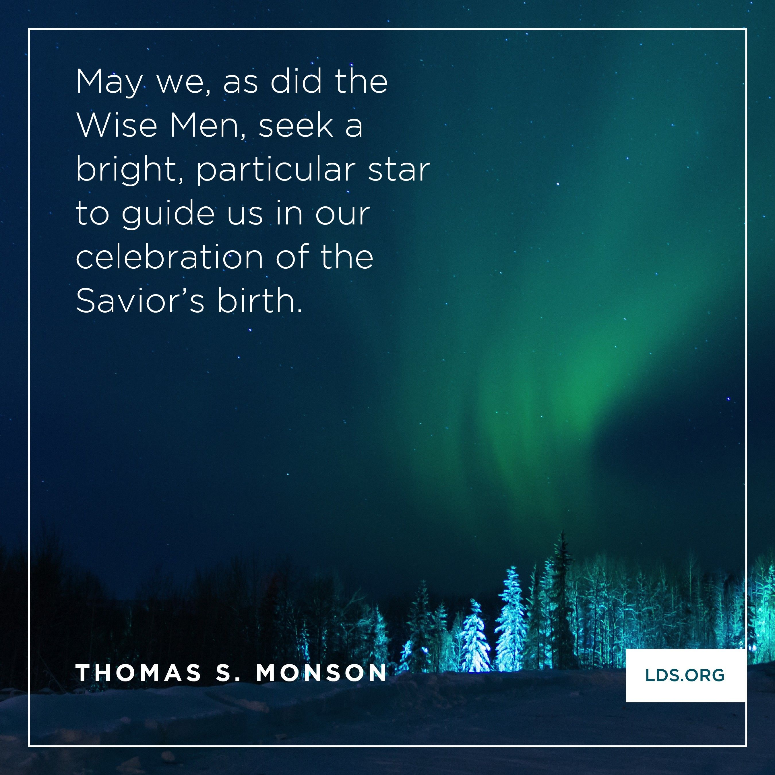 """""""May we, as did the Wise Men, seek a bright, particular star to guide us in our celebration of the Savior's birth.""""—President Thomas S. Monson, """"The Real Joy of Christmas"""""""