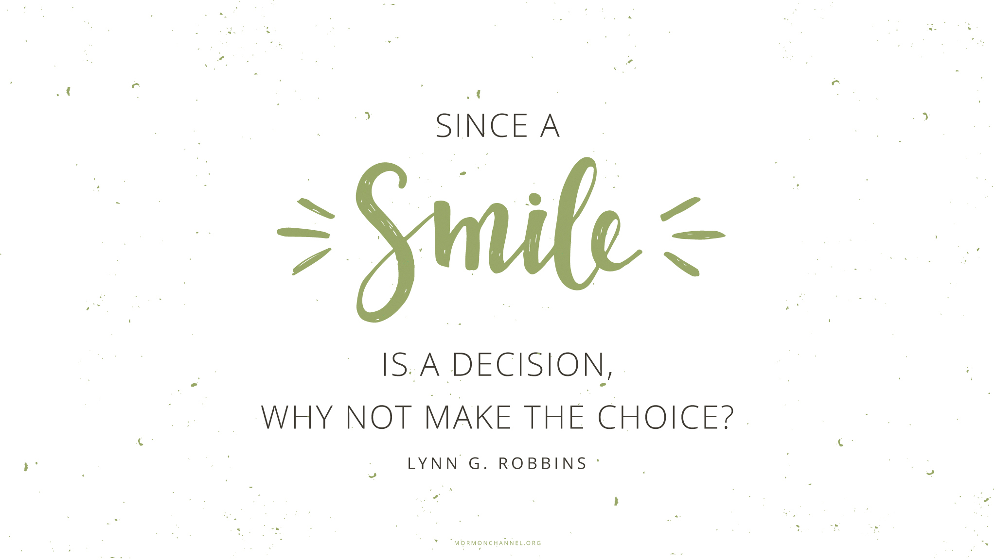 """""""Since a smile is a decision, why not make the choice?""""—Elder Lynn G. Robbins"""