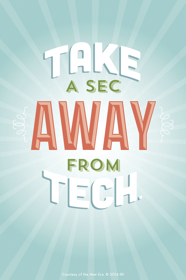 """""""Take a sec away from tech."""" Courtesy of the New Era, July 2014, """"Outsmart Your Smartphone and Other Devices."""""""