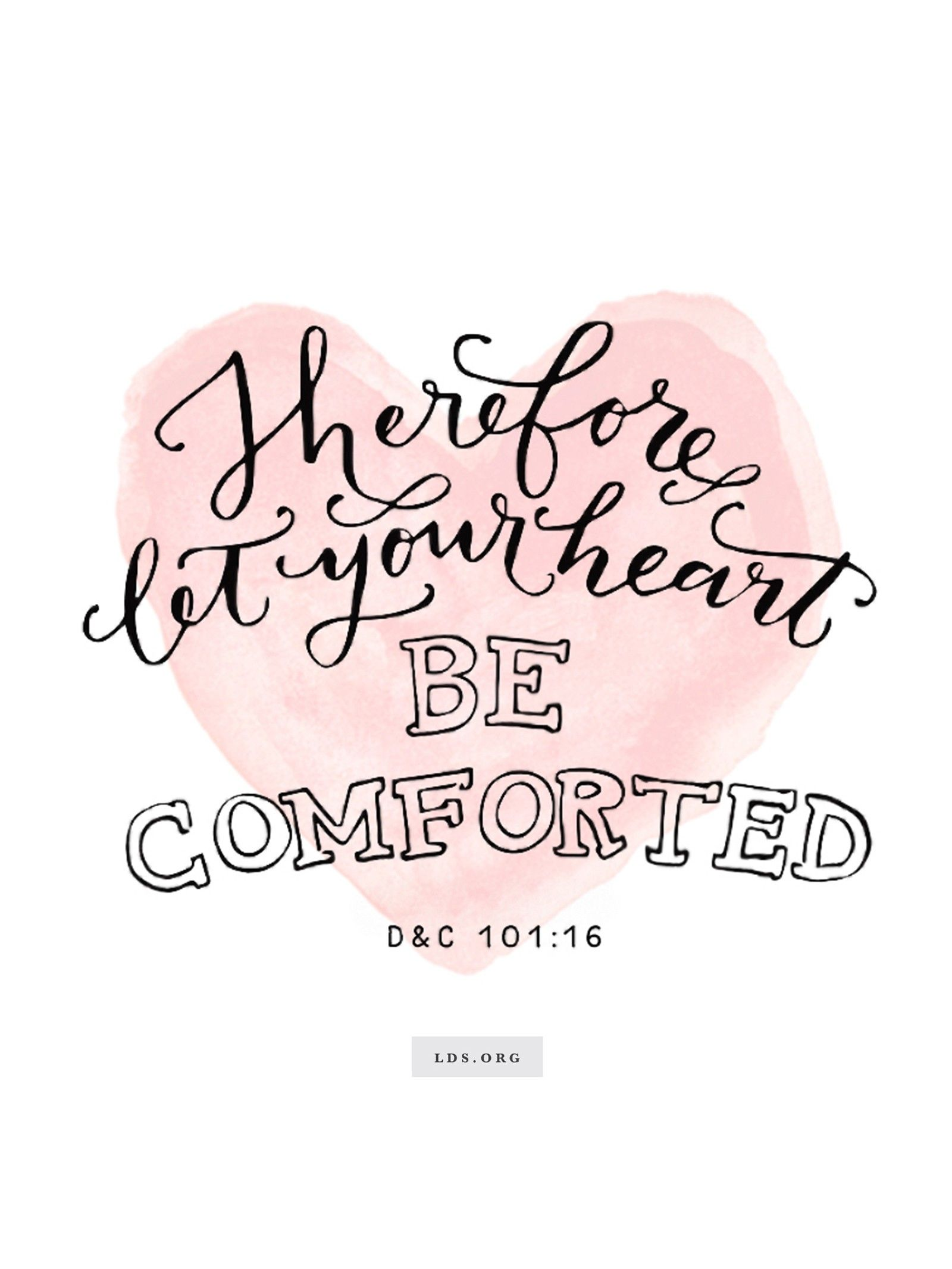 """""""Therefore let your heart be comforted.""""—D&C 101:16. Created by Jenae Nelson."""