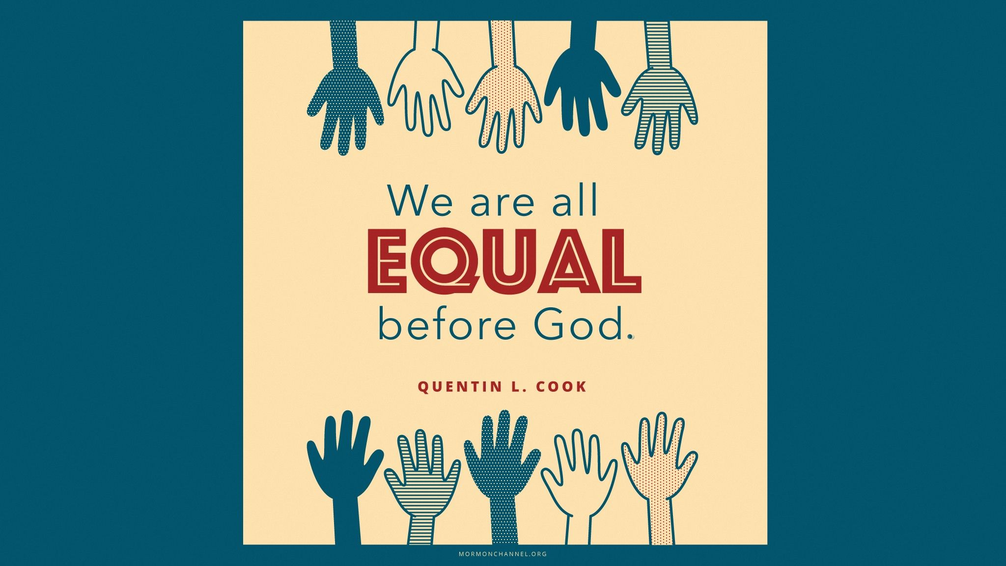 """""""We are all equal before God."""" —Elder Quentin L. Cook, """"The Eternal Everyday"""" © undefined ipCode 1."""