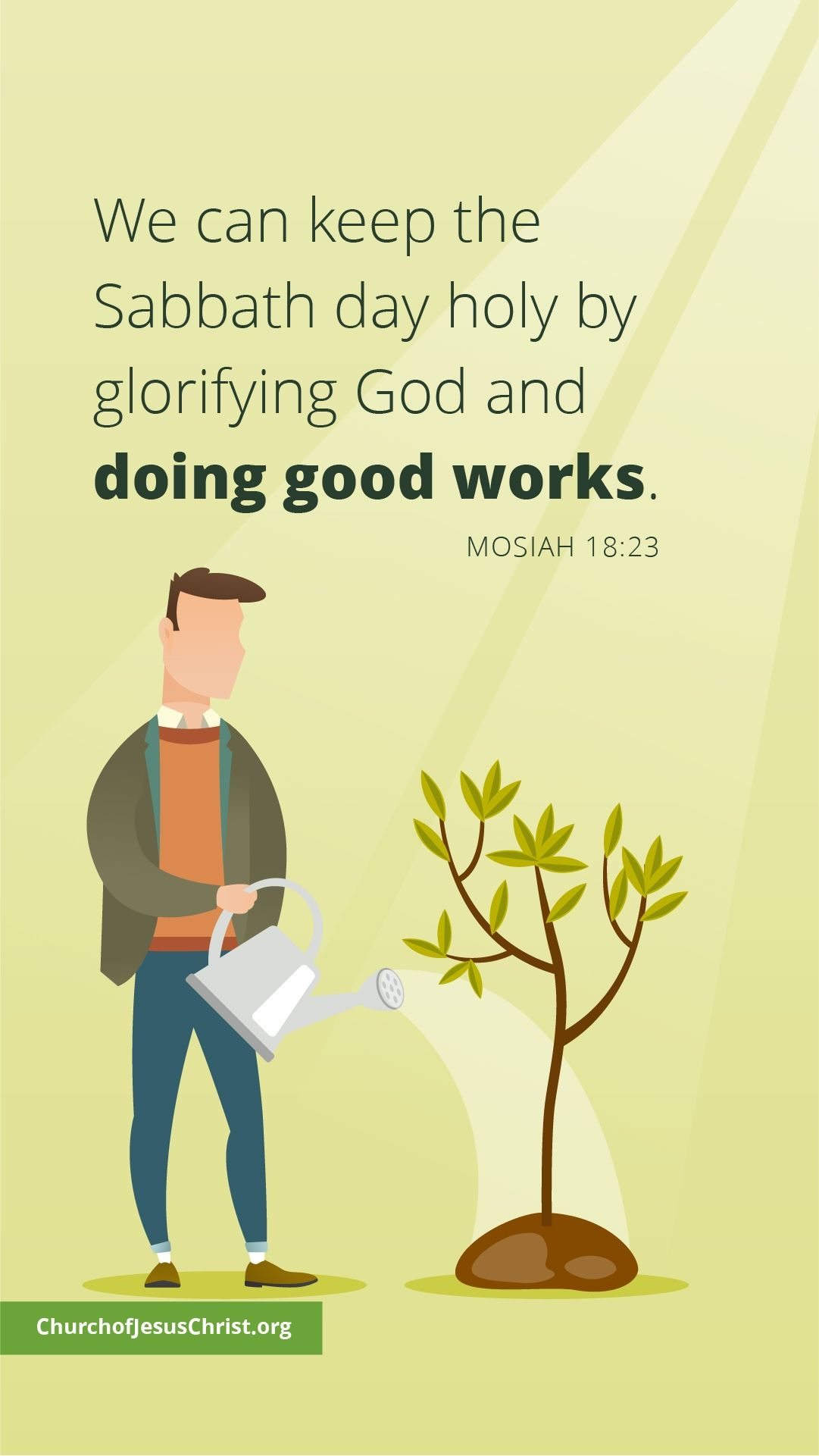 We can keep the sabbath day holy by glorifying God and doing good works. — See Mosiah 18:23