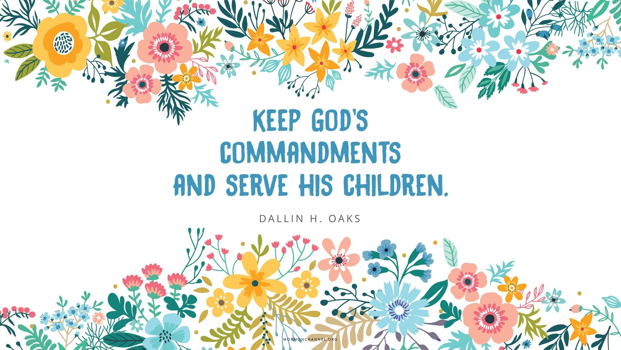 """Keep God's commandments and serve his children.""—Elder Dallin H. Oaks, ""World Peace"""
