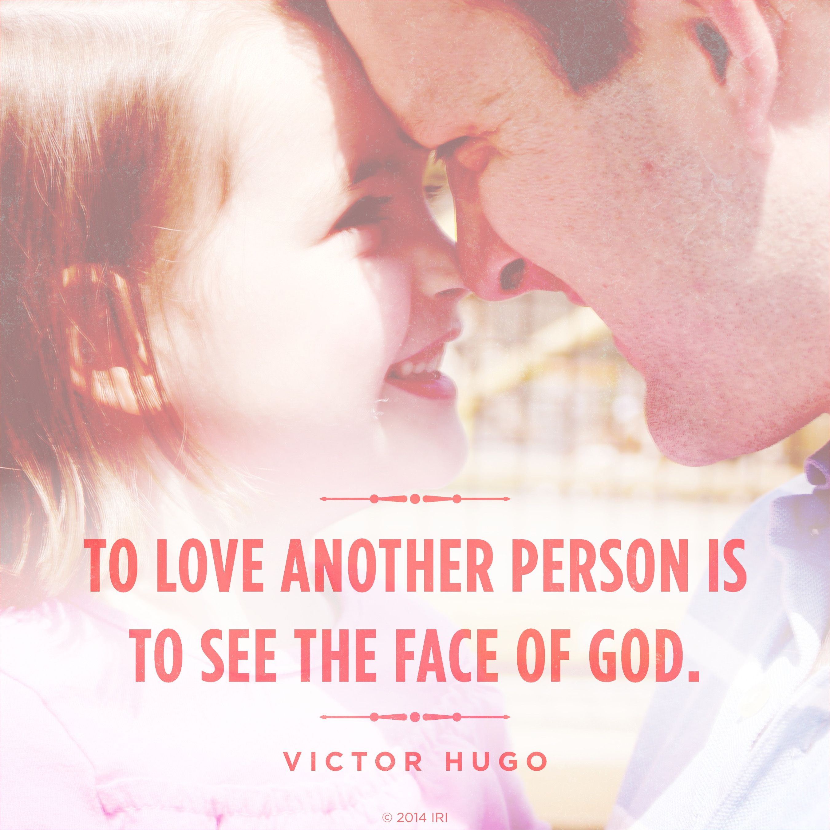 """""""To love another person is to see the face of God.""""—Victor Hugo, Les Misérables"""