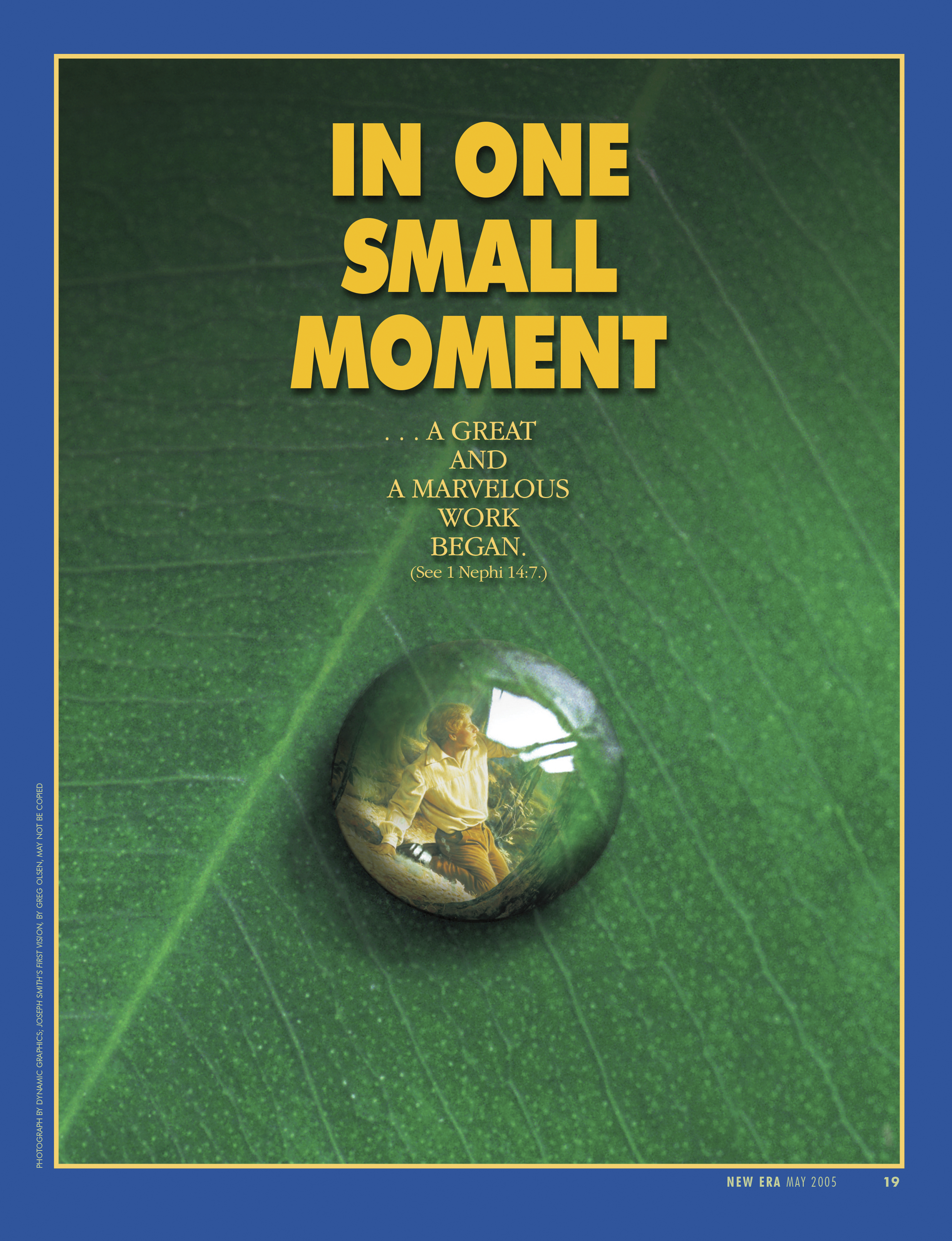 In One Small Moment … a great and a marvelous work began. (See 1 Nephi 14:7.) May 2005 © undefined ipCode 1.