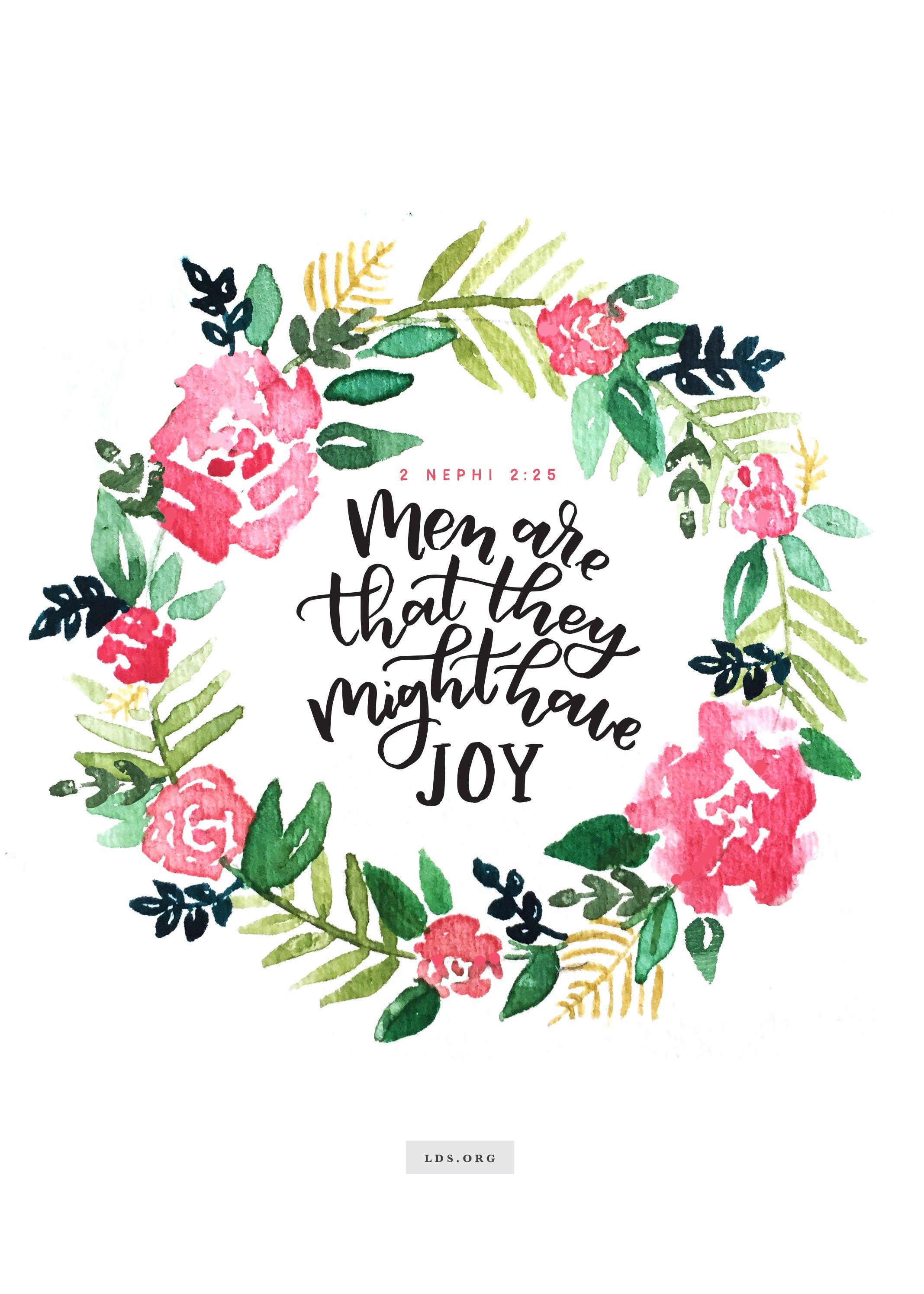 """""""Men are that they might have joy.""""—2 Nephi 2:25. Created by Jenae Nelson."""