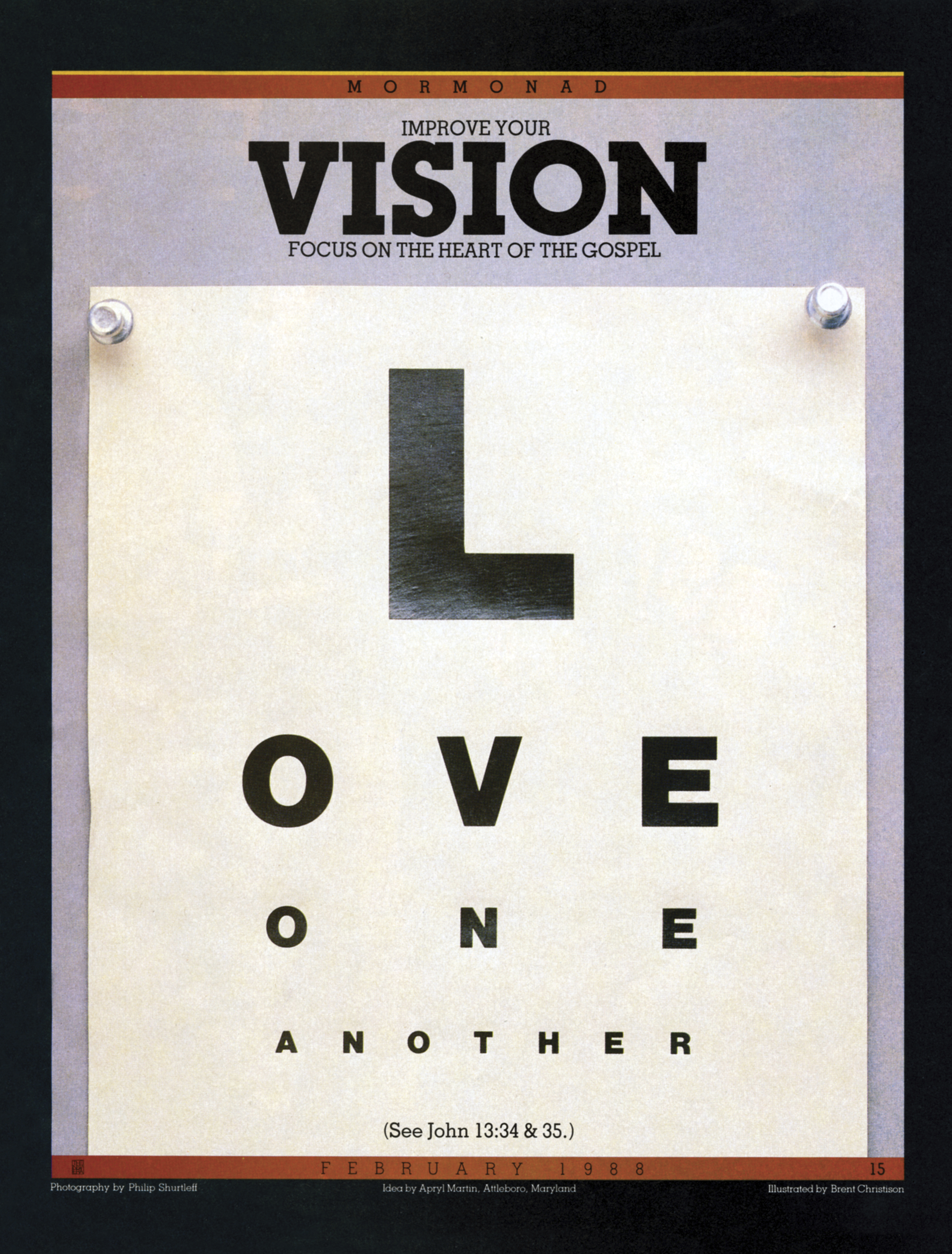 Improve Your Vision. Focus on the heart of the gospel. Love one another. (See John 13:34 & 35.) Feb. 1988 © undefined ipCode 1.