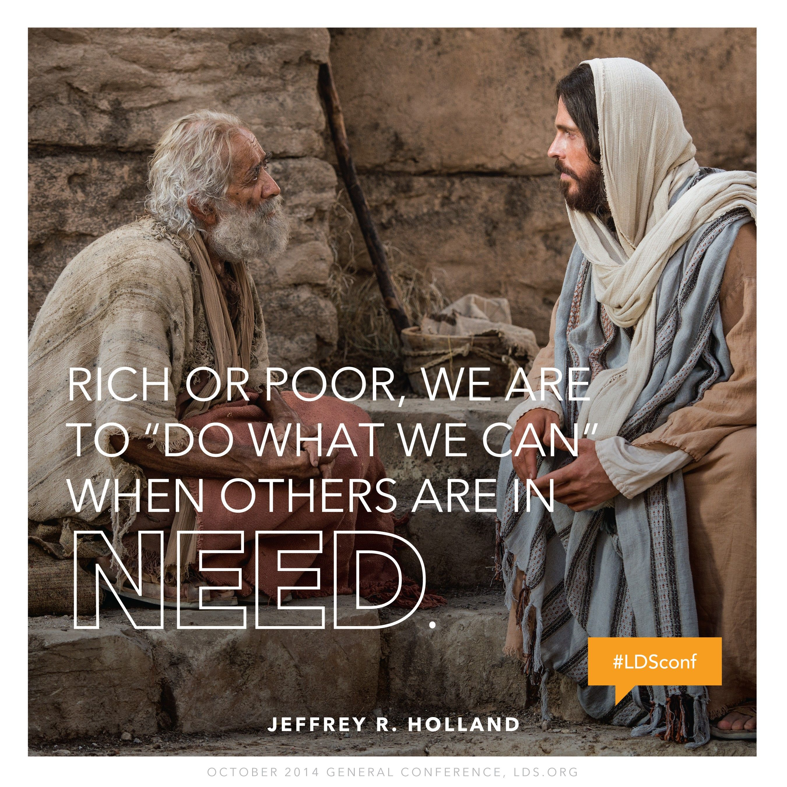 """""""Rich or poor, we are to 'do what we can' when others are in need.""""—Elder Jeffrey R. Holland, """"Are We Not All Beggars?"""""""