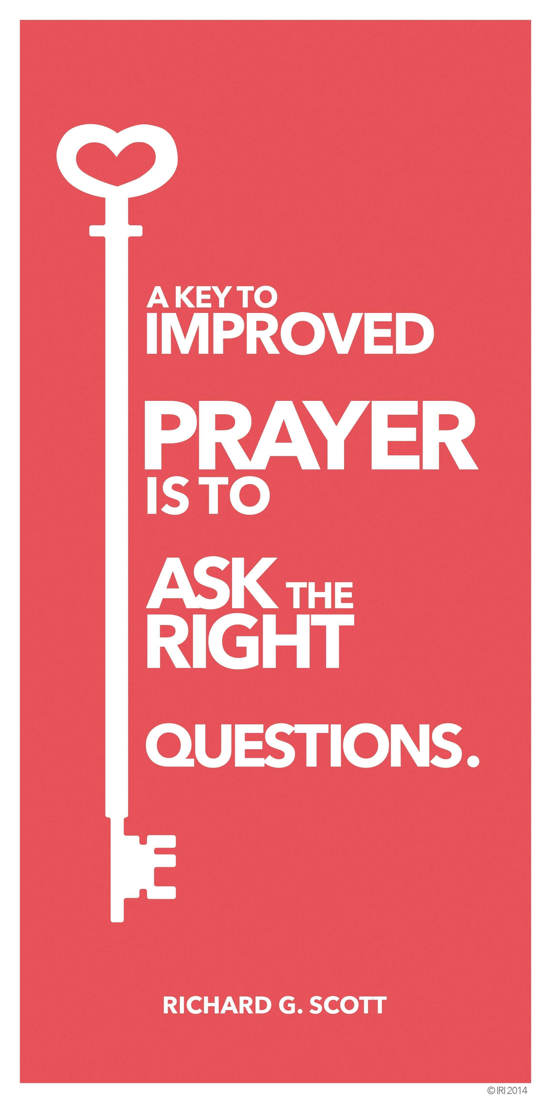 """A graphic of a key paired with a quote by Elder Richard G. Scott: """"A key to improved prayer is to ask the right questions."""""""