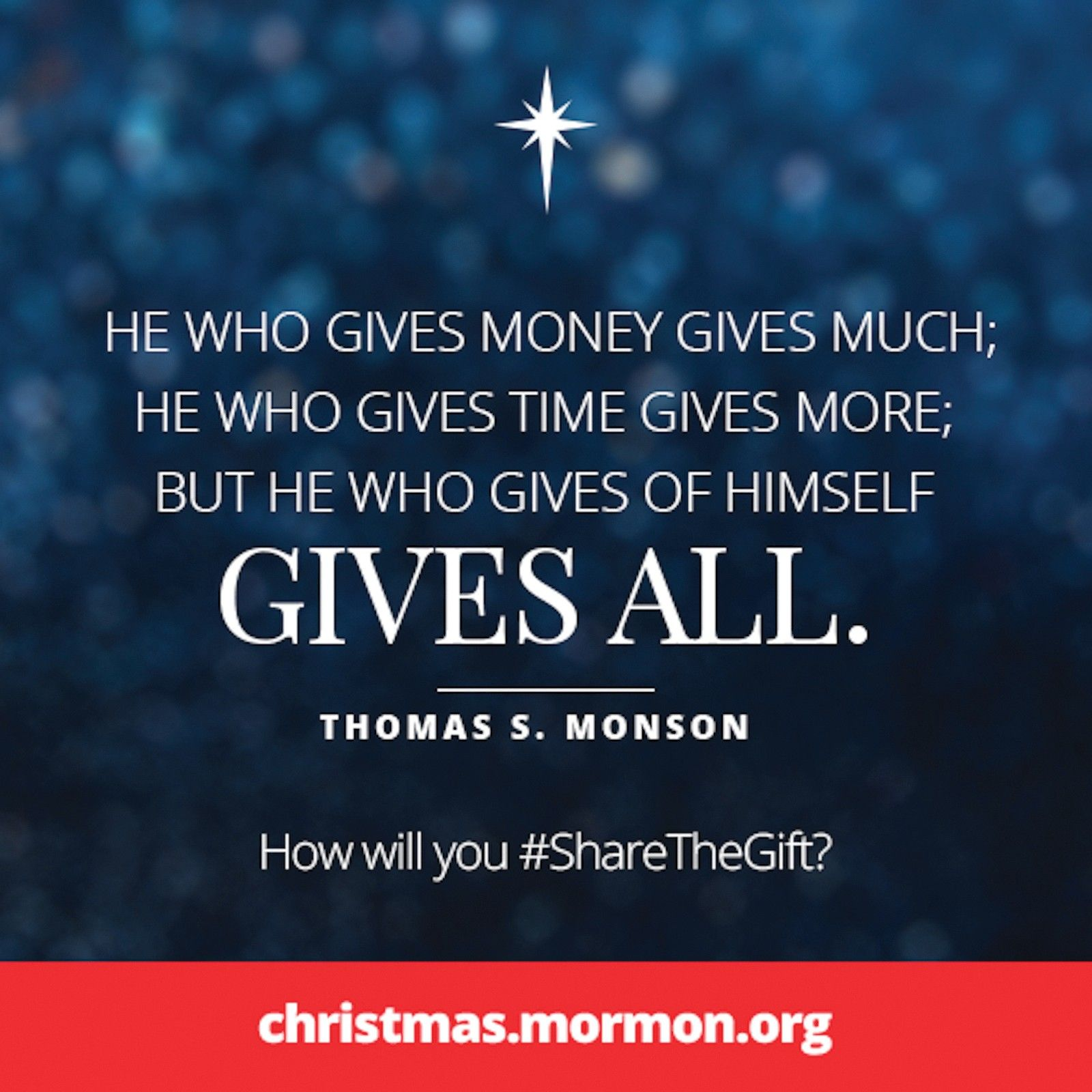 """""""He who gives money gives much; he who gives time gives more; but he who gives of himself gives all.""""—President Thomas S. Monson, """"Christmas Is Love"""""""