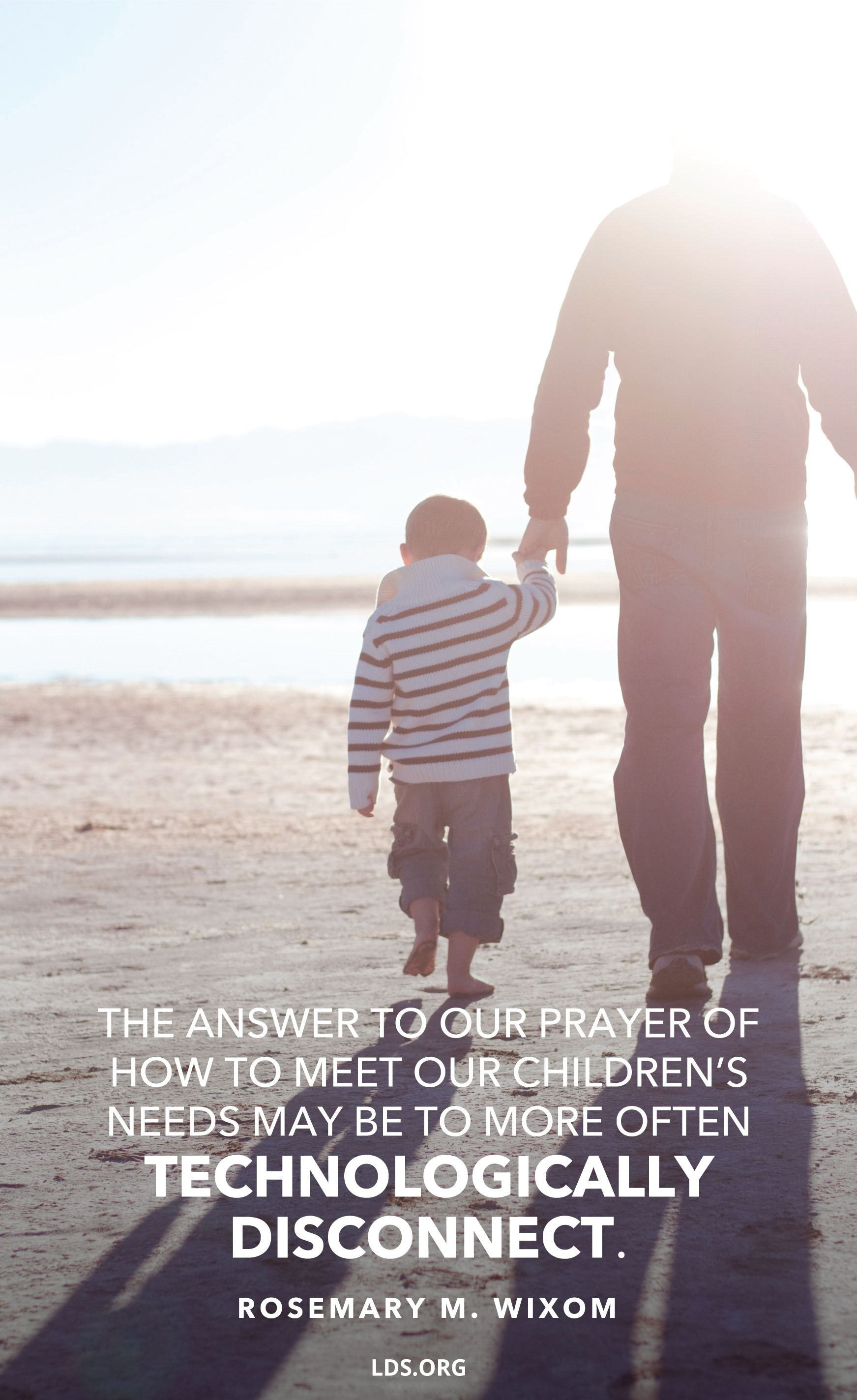 """""""The answer to our prayer of how to meet our children's needs may be to more often technologically disconnect.""""—Sister Rosemary M. Wixom, """"The Words We Speak"""""""