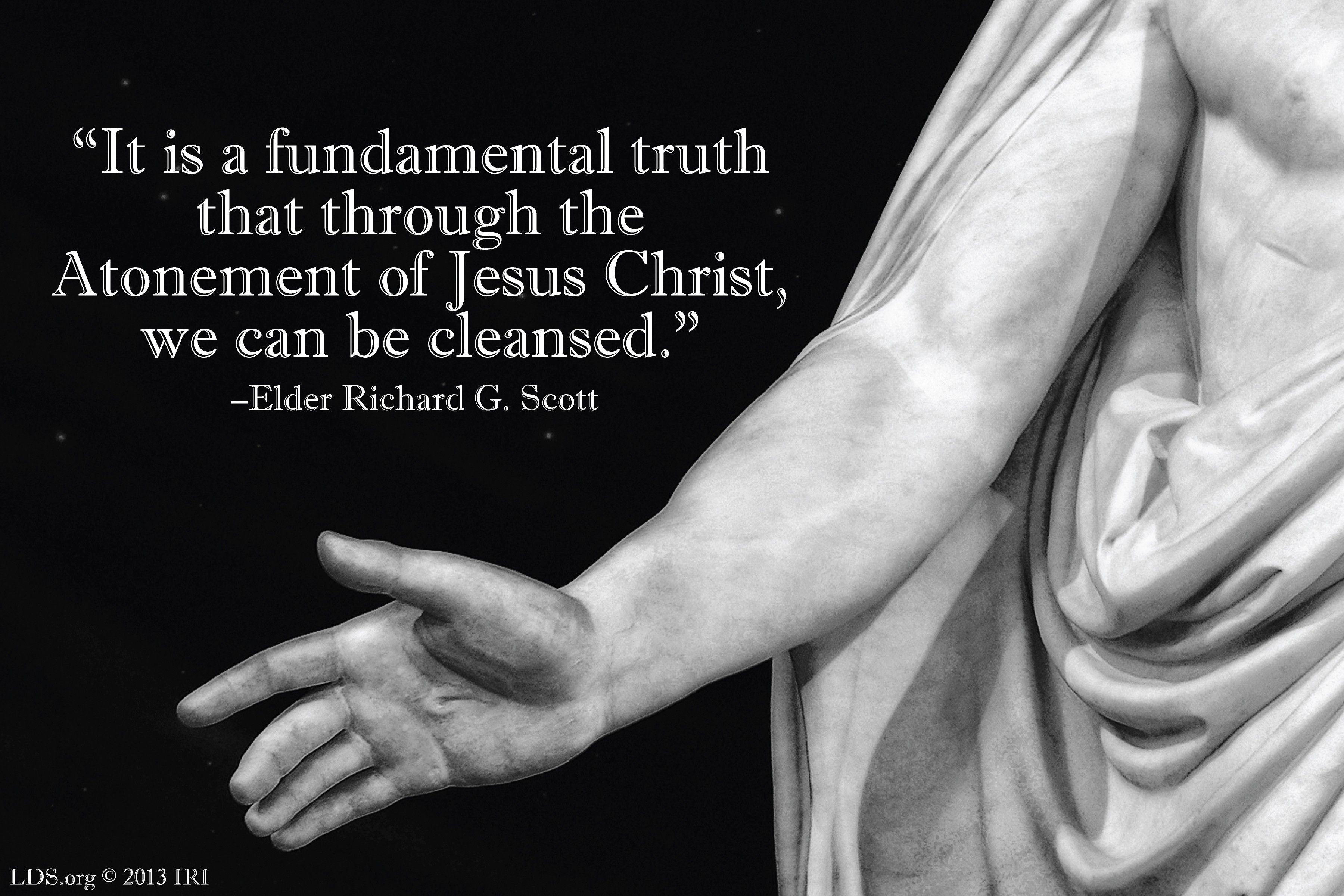 "An image of a Christus statue coupled with a quote by Elder Richard G. Scott: ""It is a fundamental truth that through the Atonement … we can be cleansed."""