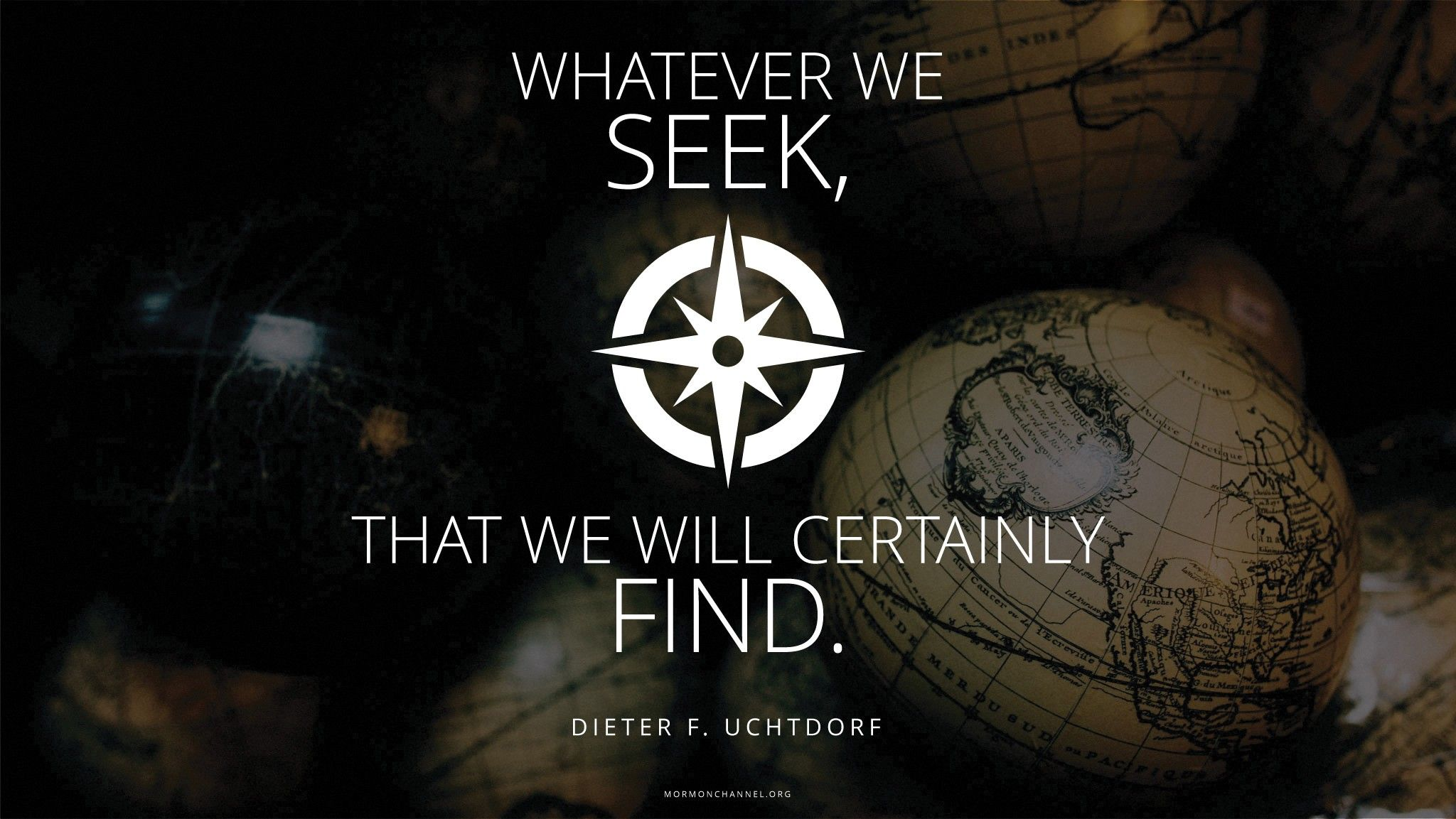 """""""Whatever we seek, that we will certainly find.""""—President Dieter F. Uchtdorf, """"Looking for the Good"""" © undefined ipCode 1."""