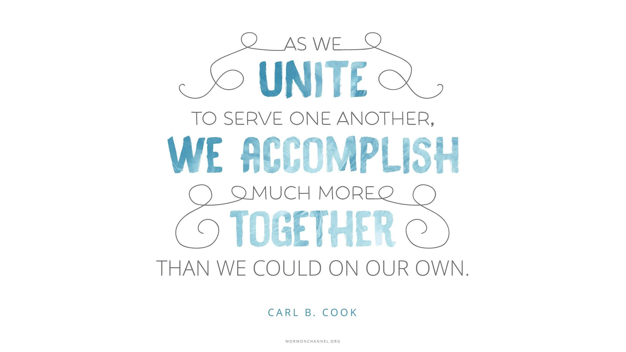"""""""As we unite to serve one another, we accomplish much more together than we could on our own.""""—Elder Carl B. Cook, """"Serve"""" © undefined ipCode 1."""