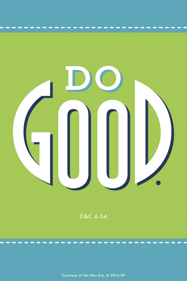 """""""Do good.""""—Doctrine and Covenants 6:34. Courtesy of the New Era, July 2014, """"Outsmart Your Smartphone and Other Devices."""""""