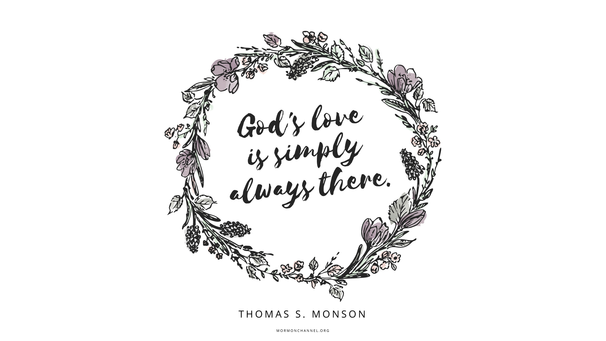 """""""God's love is … simply always there.""""—President Thomas S. Monson, """"We Never Walk Alone"""""""