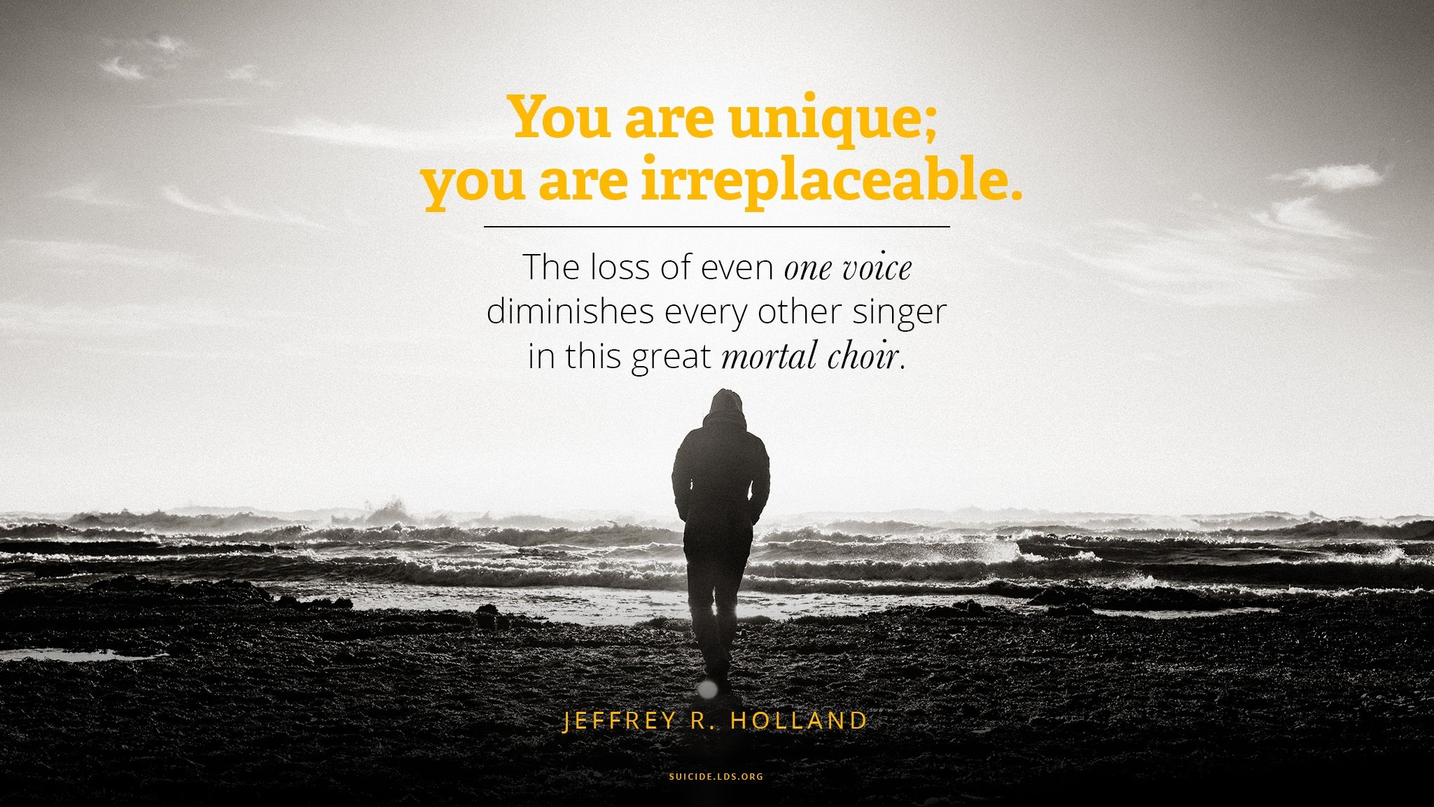 """""""You are unique; you are irreplaceable. The loss of even one voice diminishes every other singer in this great mortal choir.""""—Elder Jeffrey R. Holland, """"Songs Sung and Unsung"""""""