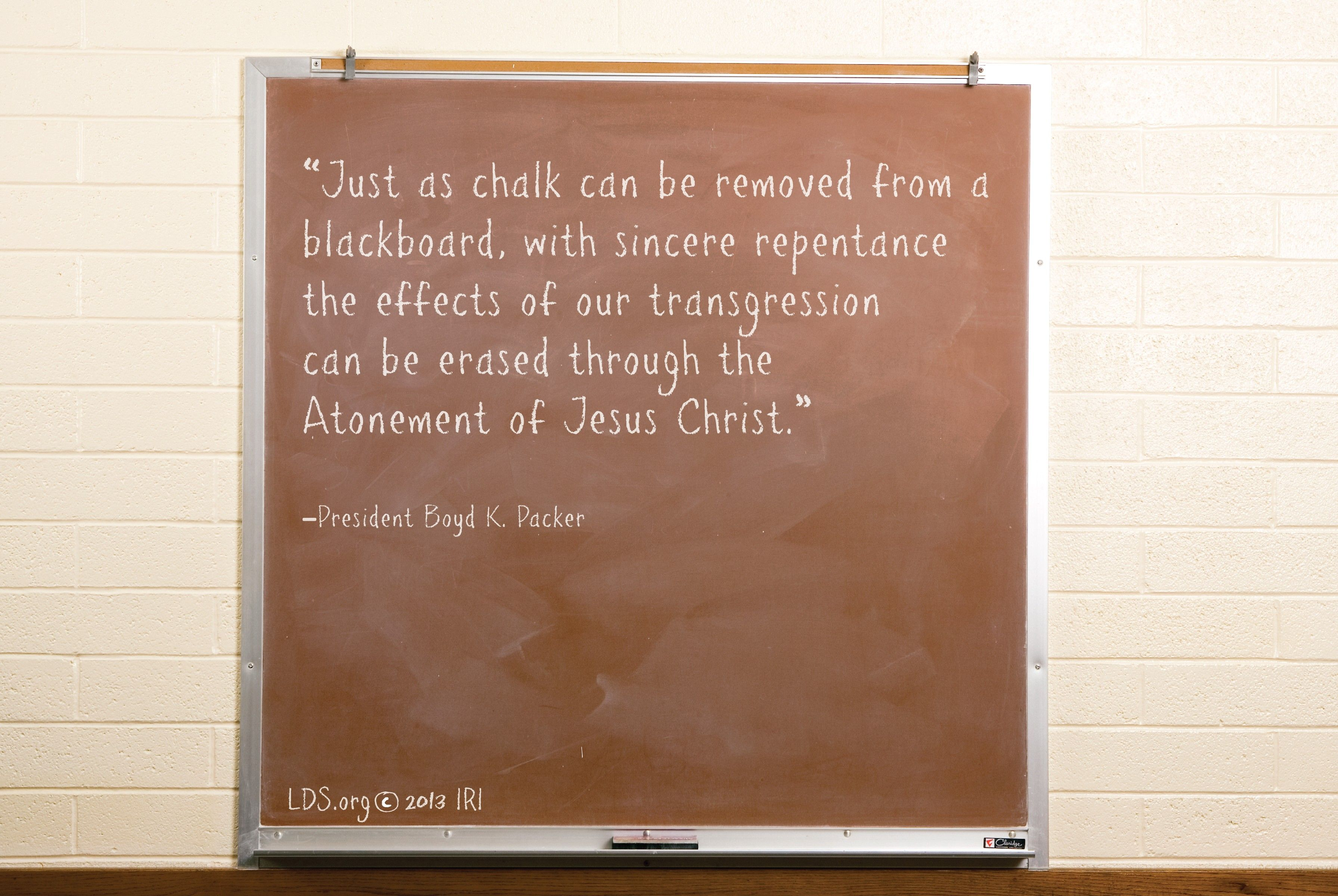 """""""Just as chalk can be removed from a blackboard, with sincere repentance the effects of our transgression can be erased through the Atonement of Jesus Christ.""""—President Boyd K. Packer, """"The Key to Spiritual Protection"""""""