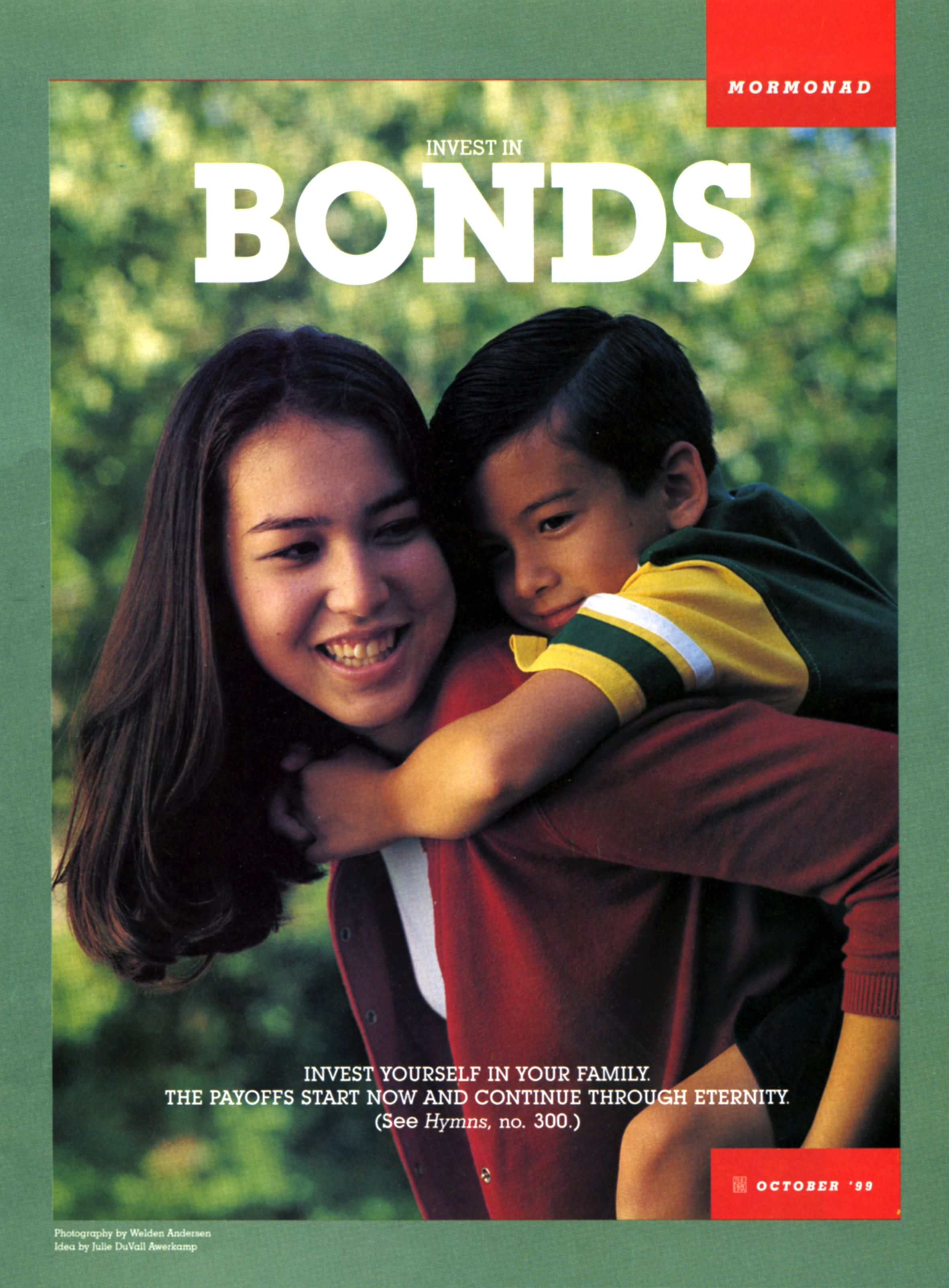 Invest in Bonds. Invest yourself in your family. The payoffs start now and continue through eternity. (See Hymns, no. 300.) Oct. 1999