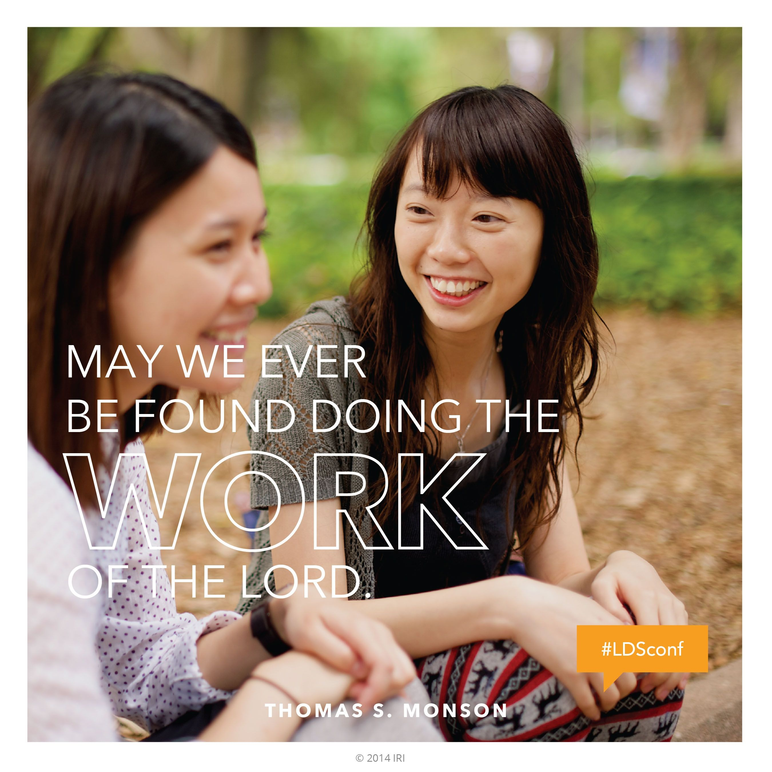 """""""May we ever be found doing the work of the Lord.""""—President Thomas S. Monson, """"Until We Meet Again"""""""
