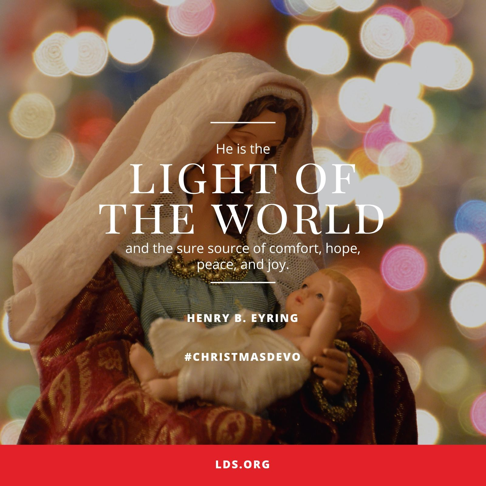 """""""He is the Light of the World and the sure source of comfort, hope, peace, and joy.""""—President Henry B. Eyring, """"The Light and the Life of the World"""""""