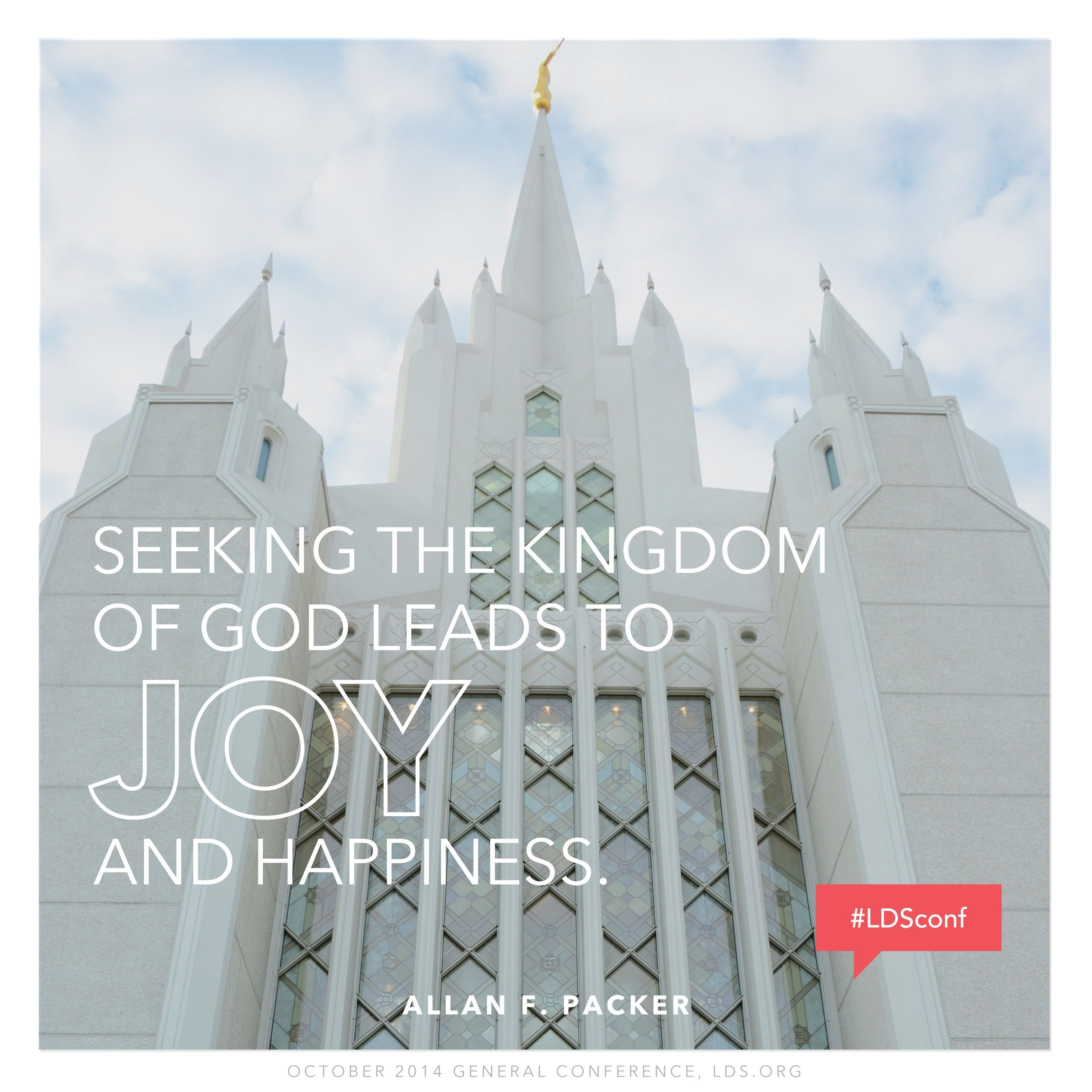 """""""Seeking the kingdom of God leads to joy and happiness.""""—Elder Allan F. Packer, """"The Book"""""""