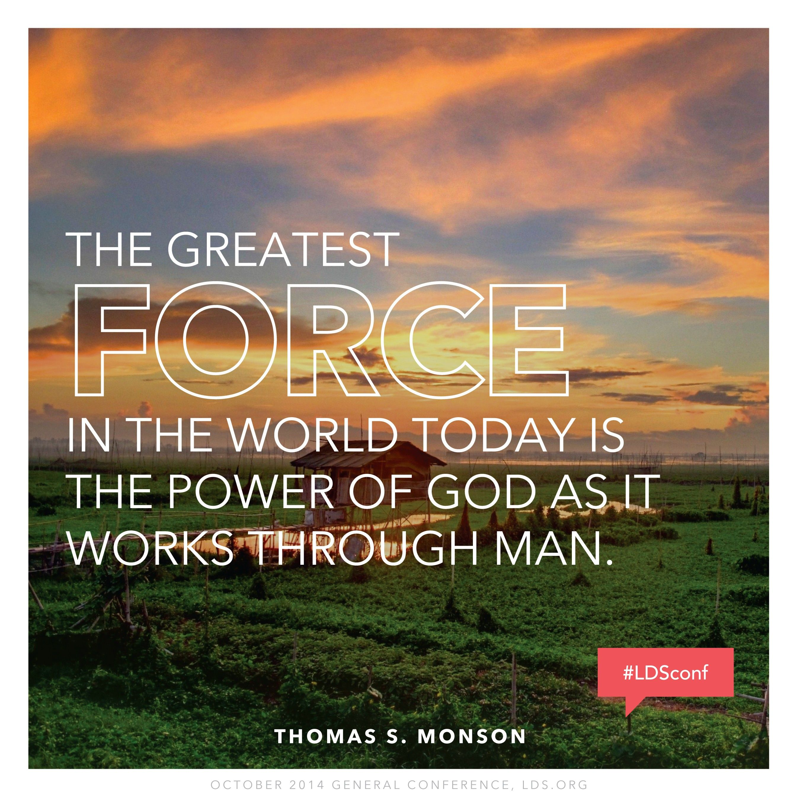 """""""The greatest force in the world today is the power of God as it works through man.""""—President Thomas S. Monson, """"Examples of Righteousness"""""""