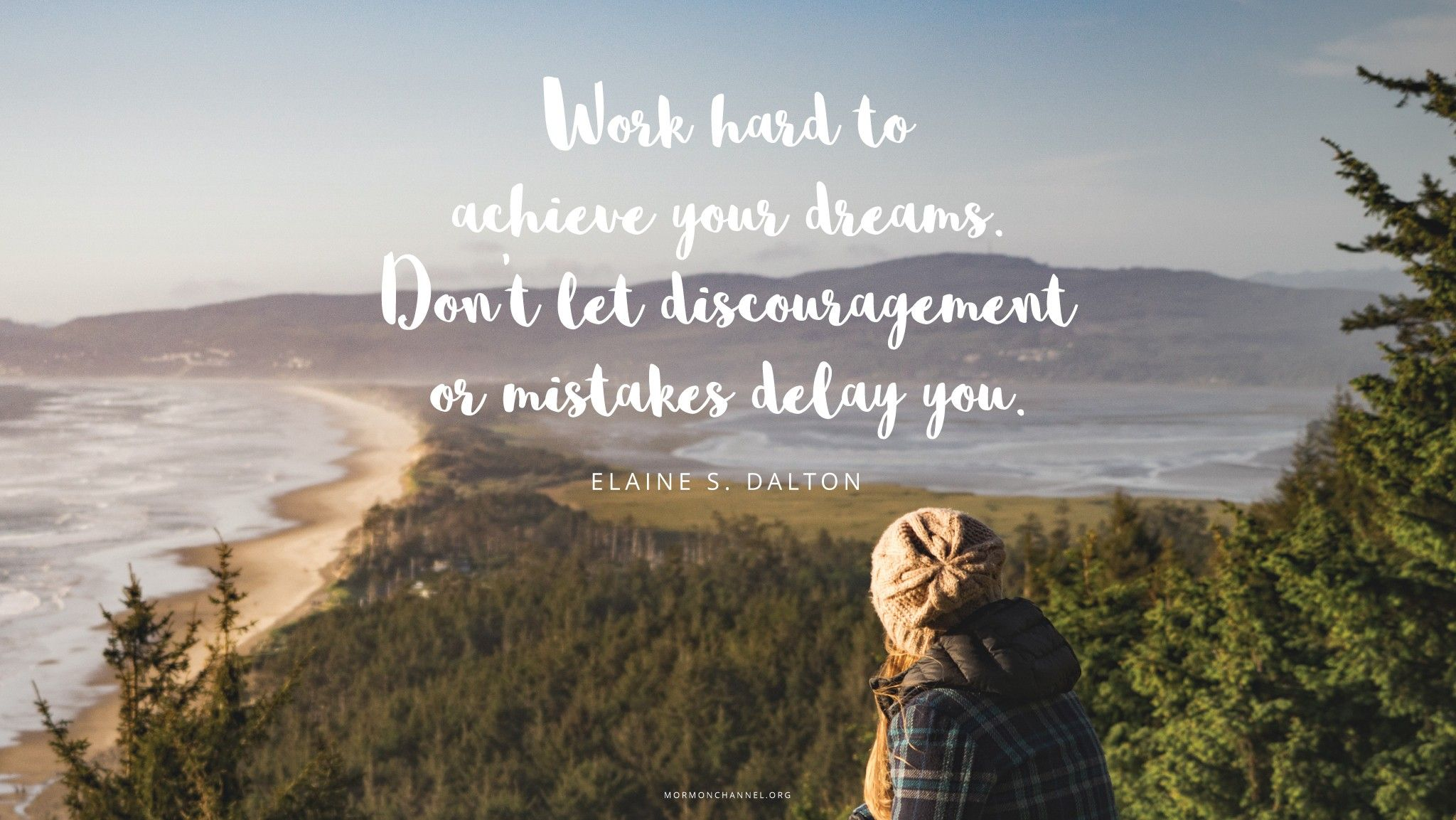 """""""Work hard to achieve your dreams. Don't let discouragement or mistakes delay you.""""—Sister Elaine S. Dalton, """"How to Dare Great Things"""""""
