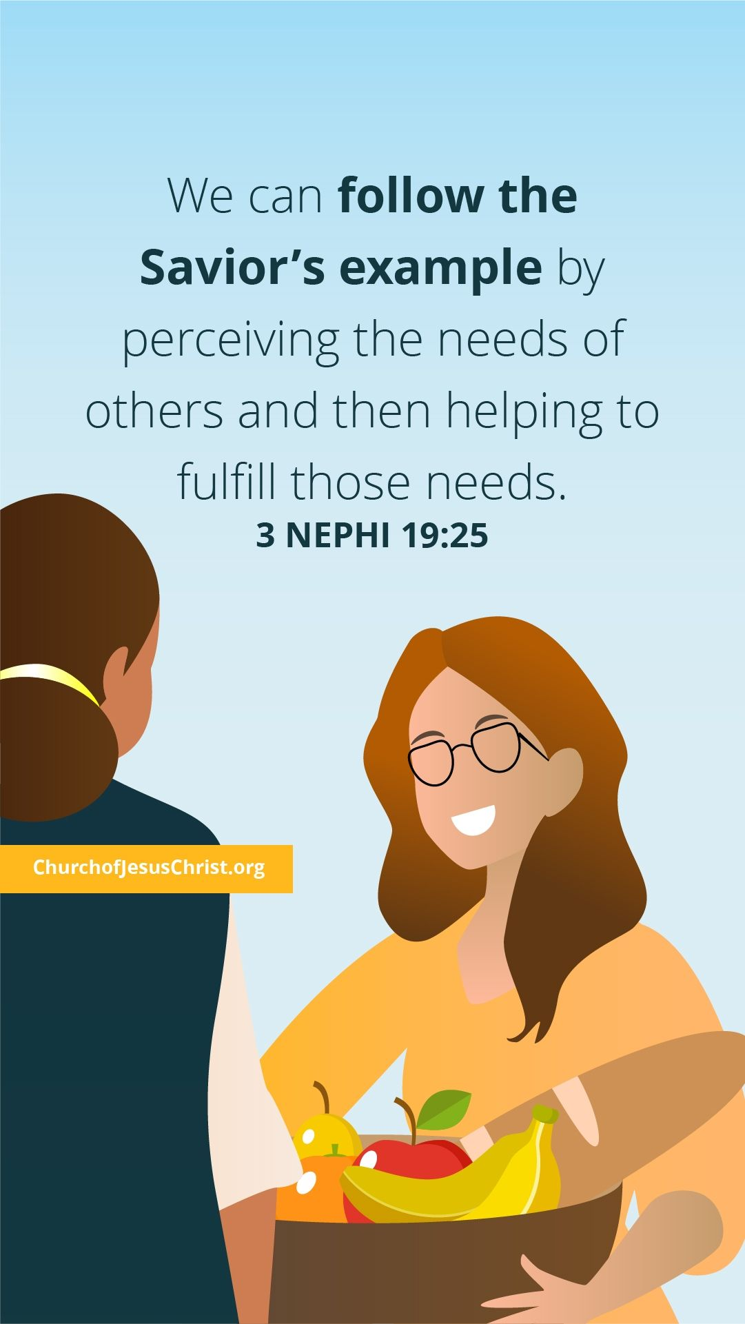 We can follow the Savior's example by perceiving the needs of others and then helping to fulfill those needs. — See 3Nephi 19:25.