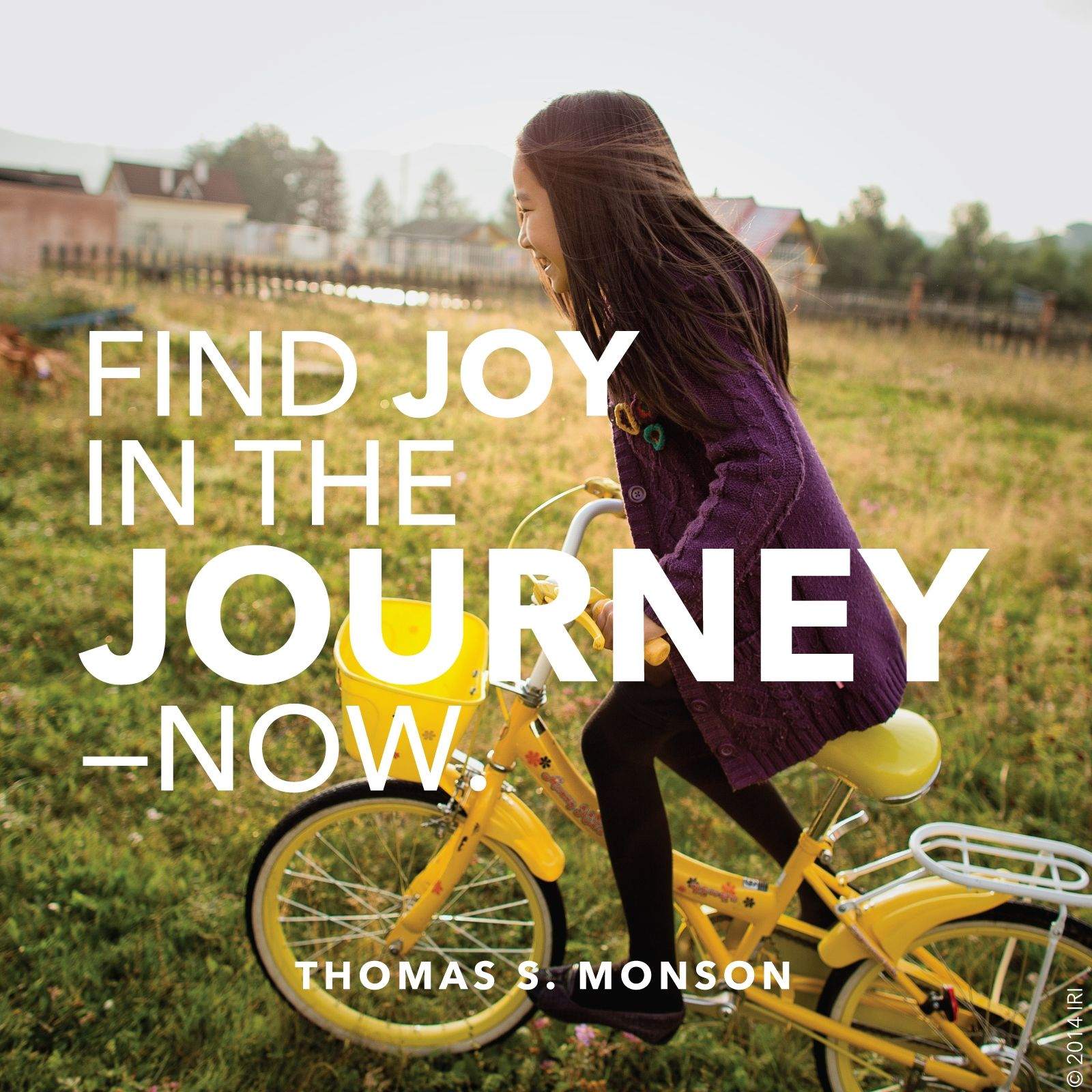 """""""Find joy in the journey—now.""""—President Thomas S. Monson, """"Finding Joy in the Journey"""""""