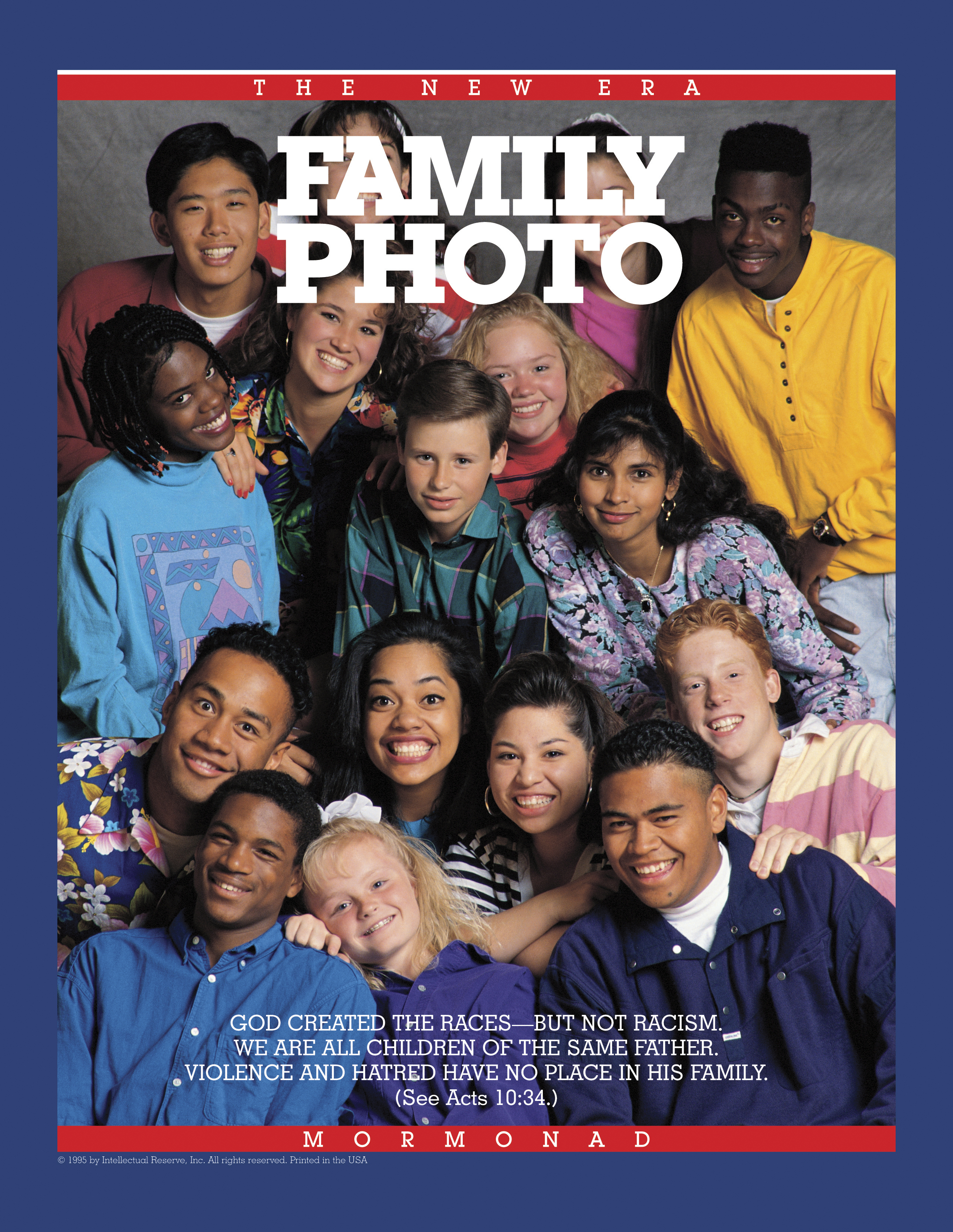 Family Photo. God created the races—but not racism. We are all children of the same Father. Violence and hatred have no place in his family. (See Acts 10:34.) July 1992 © undefined ipCode 1.