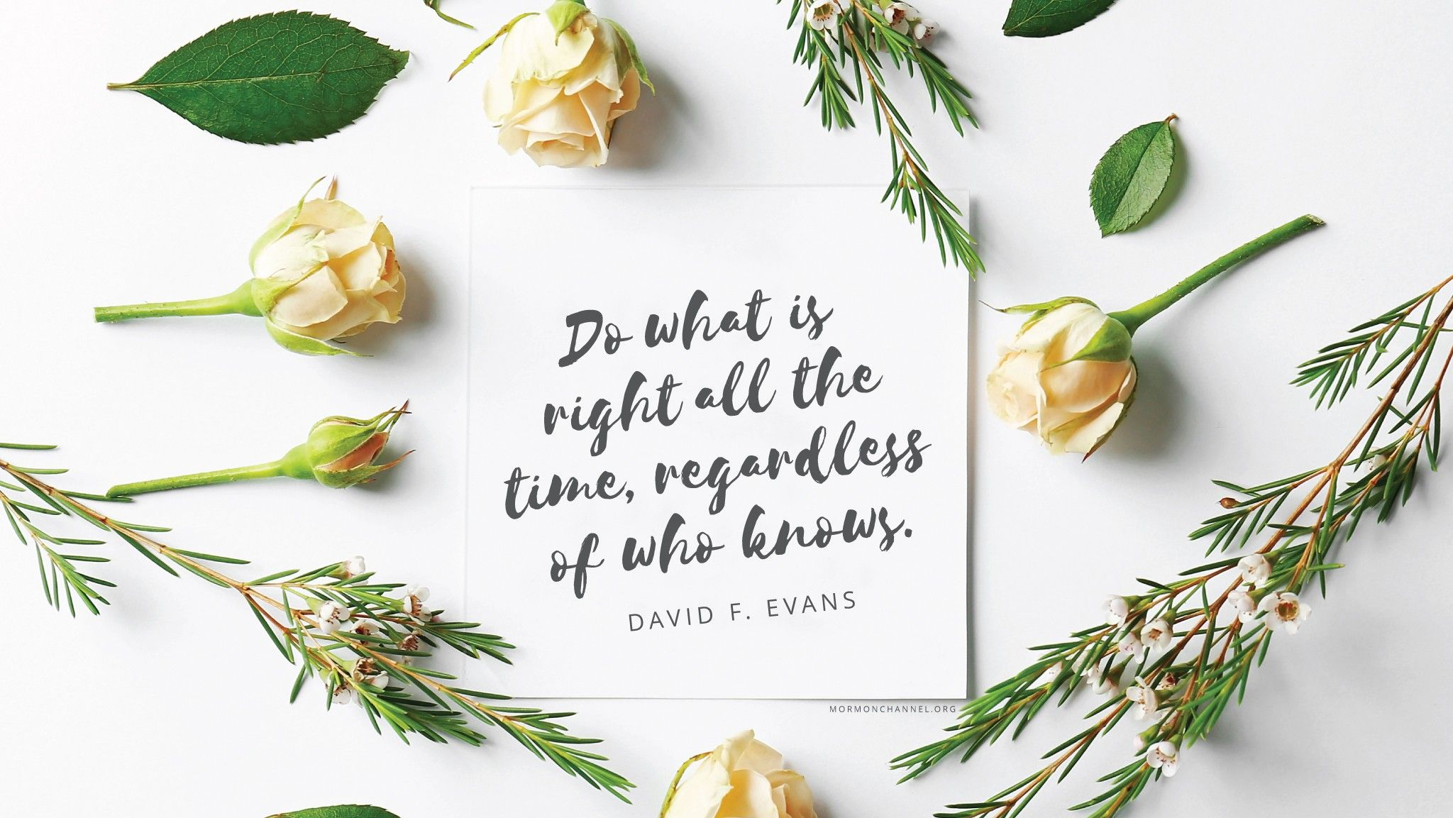 """""""Do what is right all the time, regardless of who knows.""""—Elder David F. Evans, """"Tenacity and Discipleship"""""""