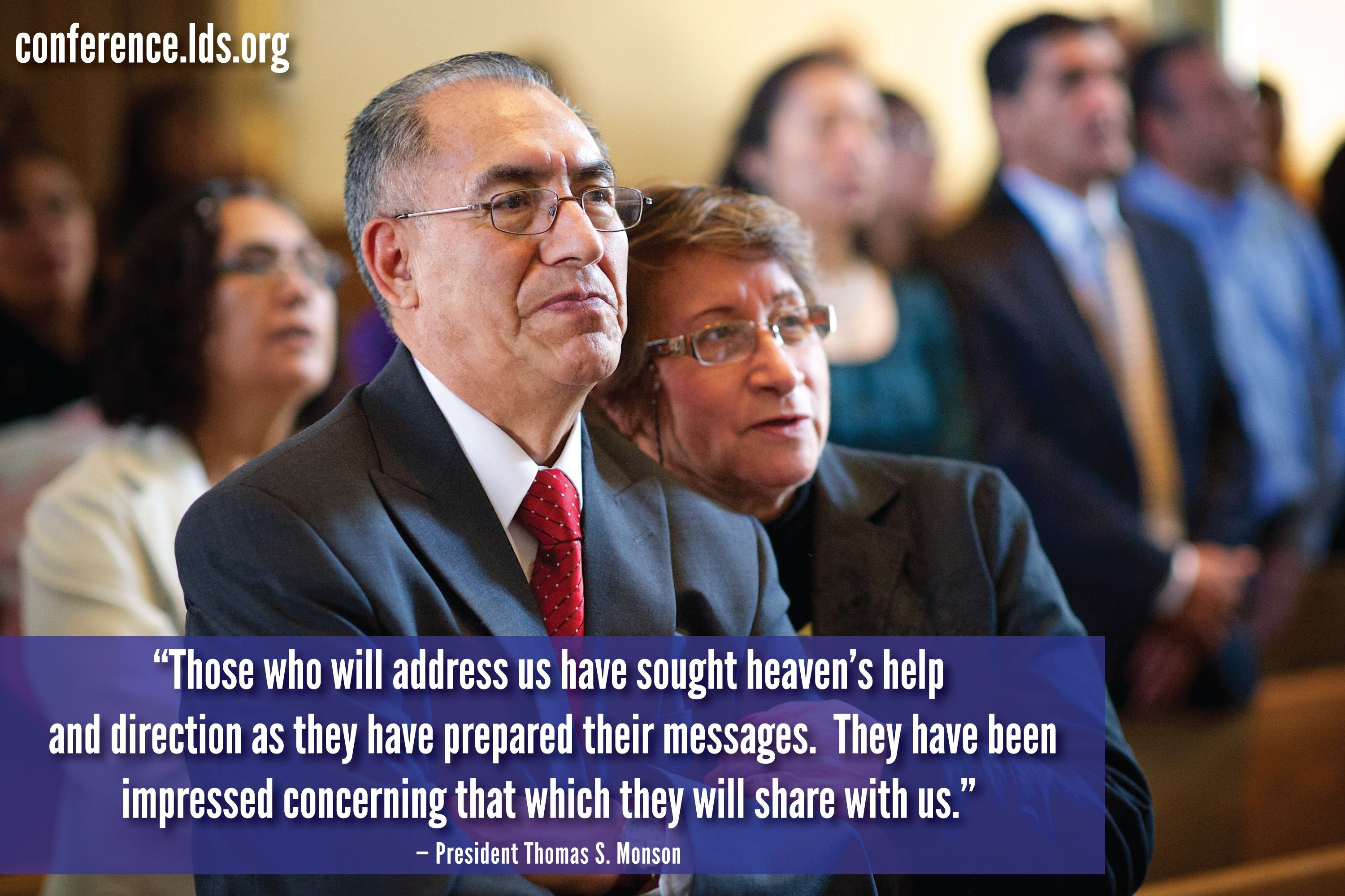 """""""Those who will address us have sought heaven's help and direction as they have prepared their messages. They have been impressed concerning that which they will share with us.""""—President Thomas S. Monson, """"Welcome to Conference"""""""