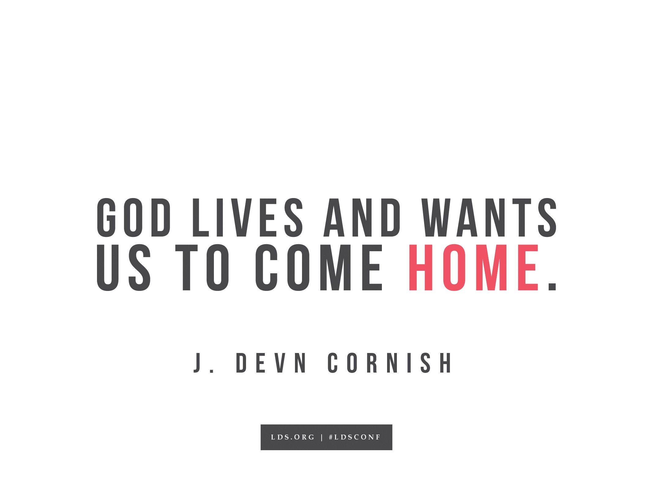 """""""God lives and wants us to come home.""""—J. Devn Cornish, """"Am I Good Enough? Will I Make It?"""""""