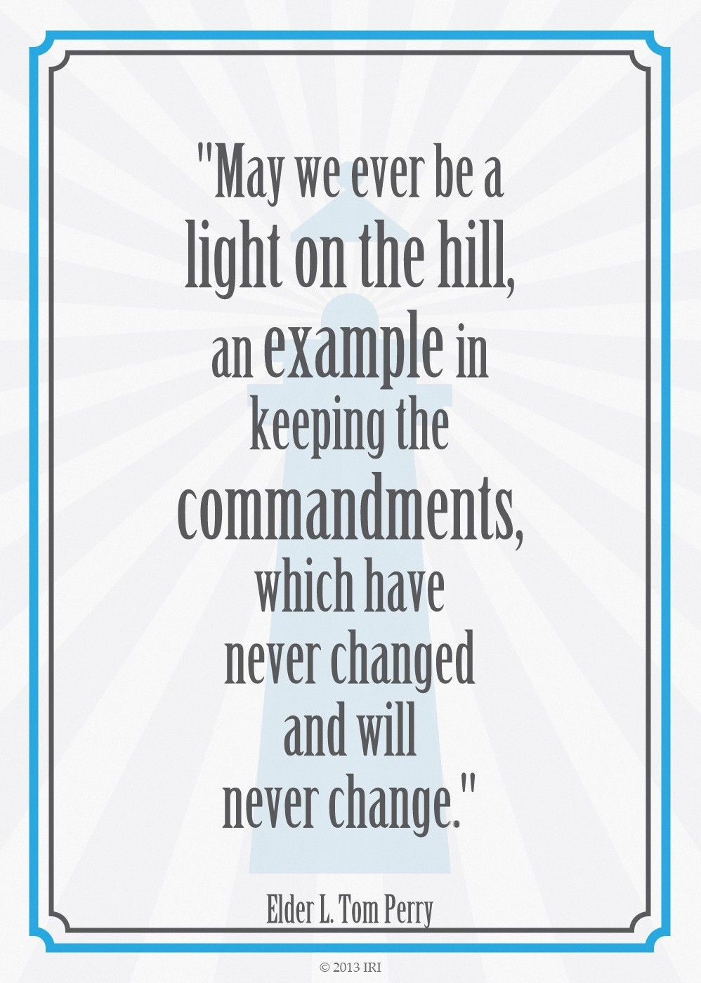 """""""May we ever be a light on the hill, an example in keeping the commandments, which have never changed and will never change.""""—Elder L. Tom Perry, """"Obedience to Law Is Liberty"""""""